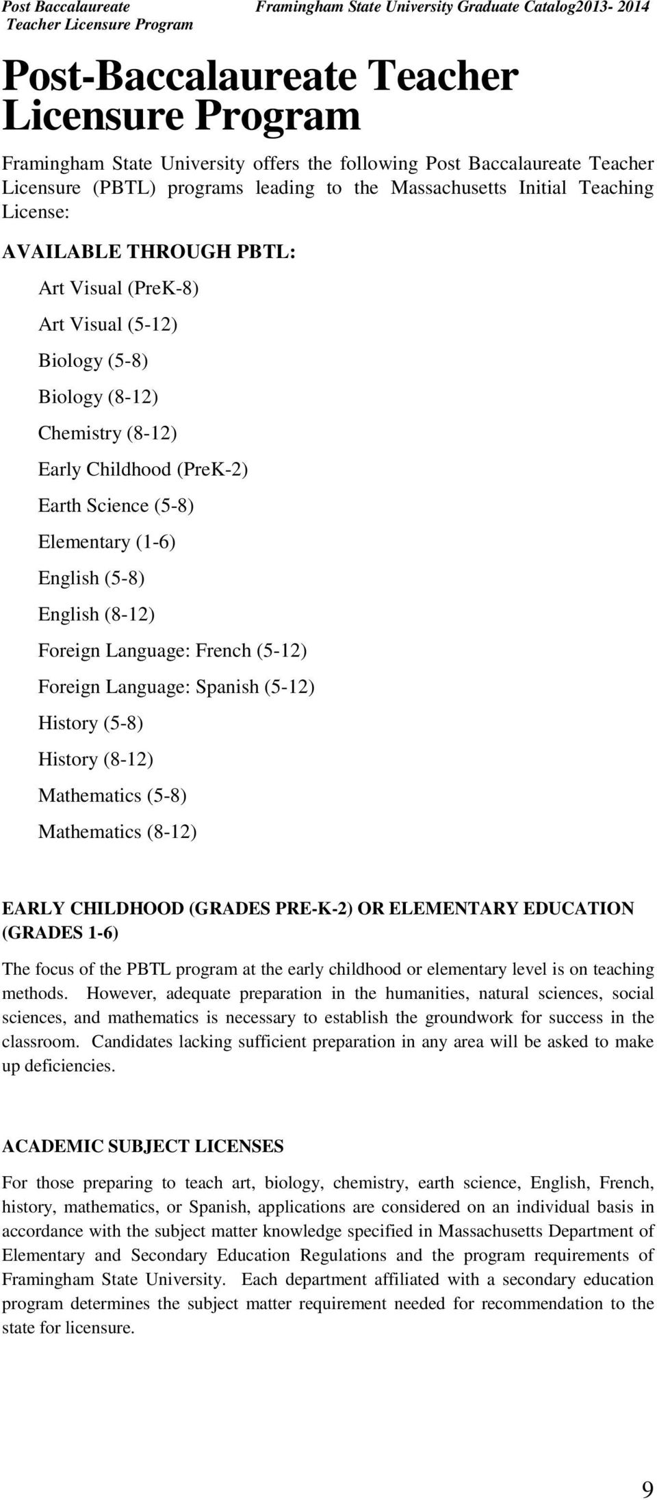 Chemistry (8-12) Early Childhood (PreK-2) Earth Science (5-8) Elementary (1-6) English (5-8) English (8-12) Foreign Language: French (5-12) Foreign Language: Spanish (5-12) History (5-8) History