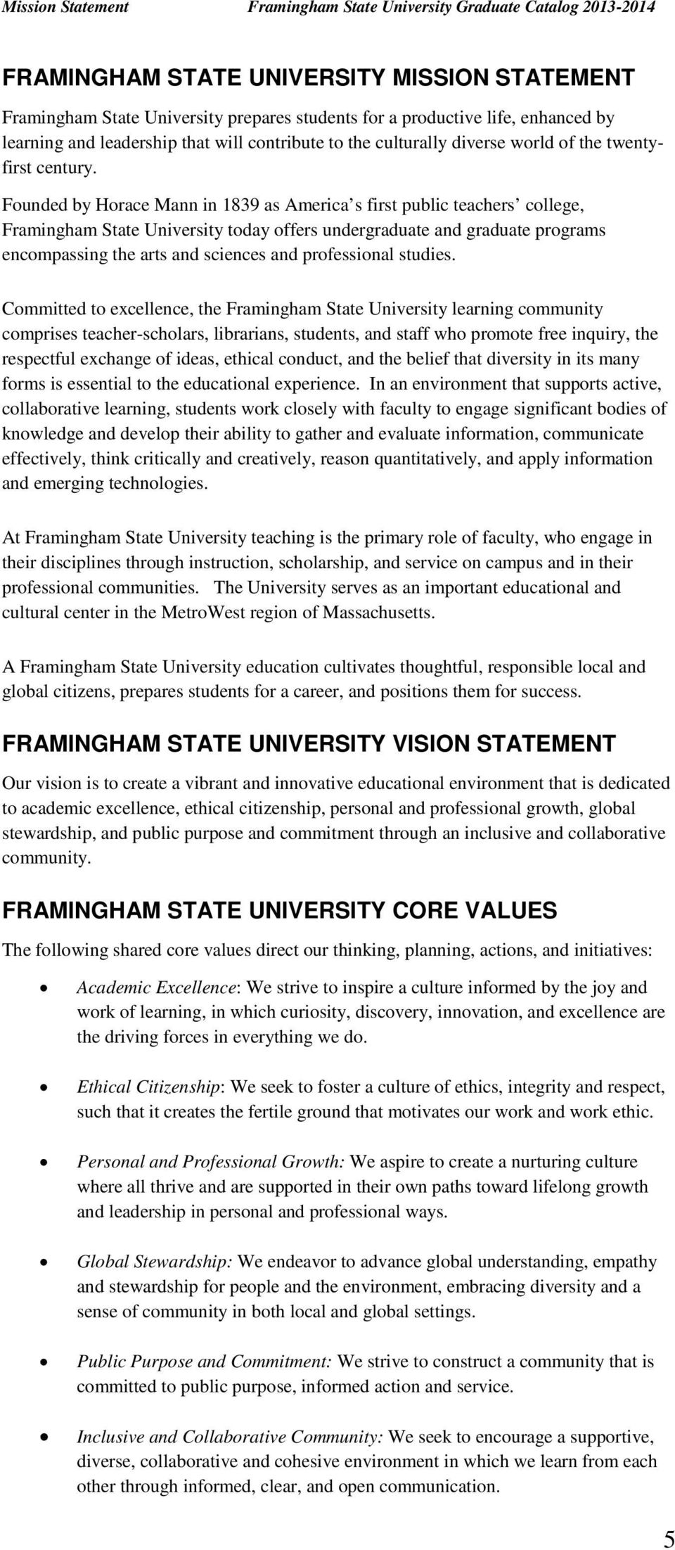 Founded by Horace Mann in 1839 as America s first public teachers college, Framingham State University today offers undergraduate and graduate programs encompassing the arts and sciences and