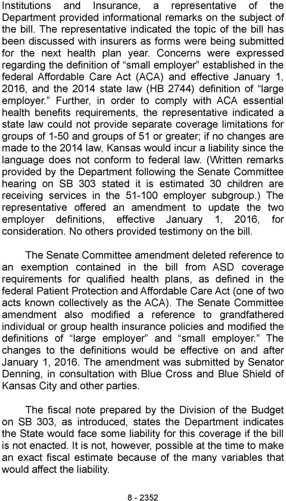 Concerns were expressed regarding the definition of small employer established in the federal Affordable Care Act (ACA) and effective January 1, 2016, and the 2014 state law (HB 2744) definition of