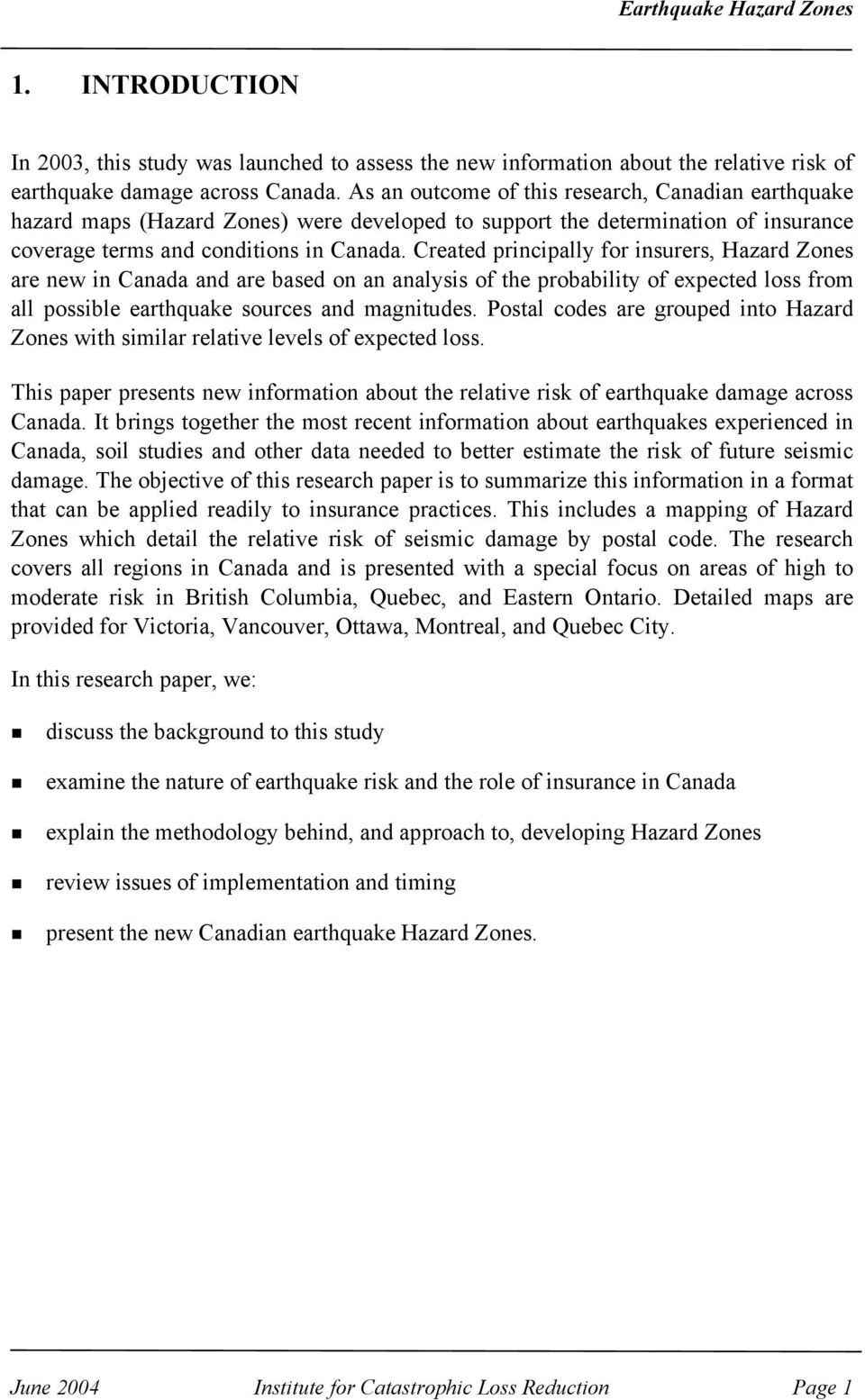 Created principally for insurers, Hazard Zones are new in Canada and are based on an analysis of the probability of expected loss from all possible earthquake sources and magnitudes.
