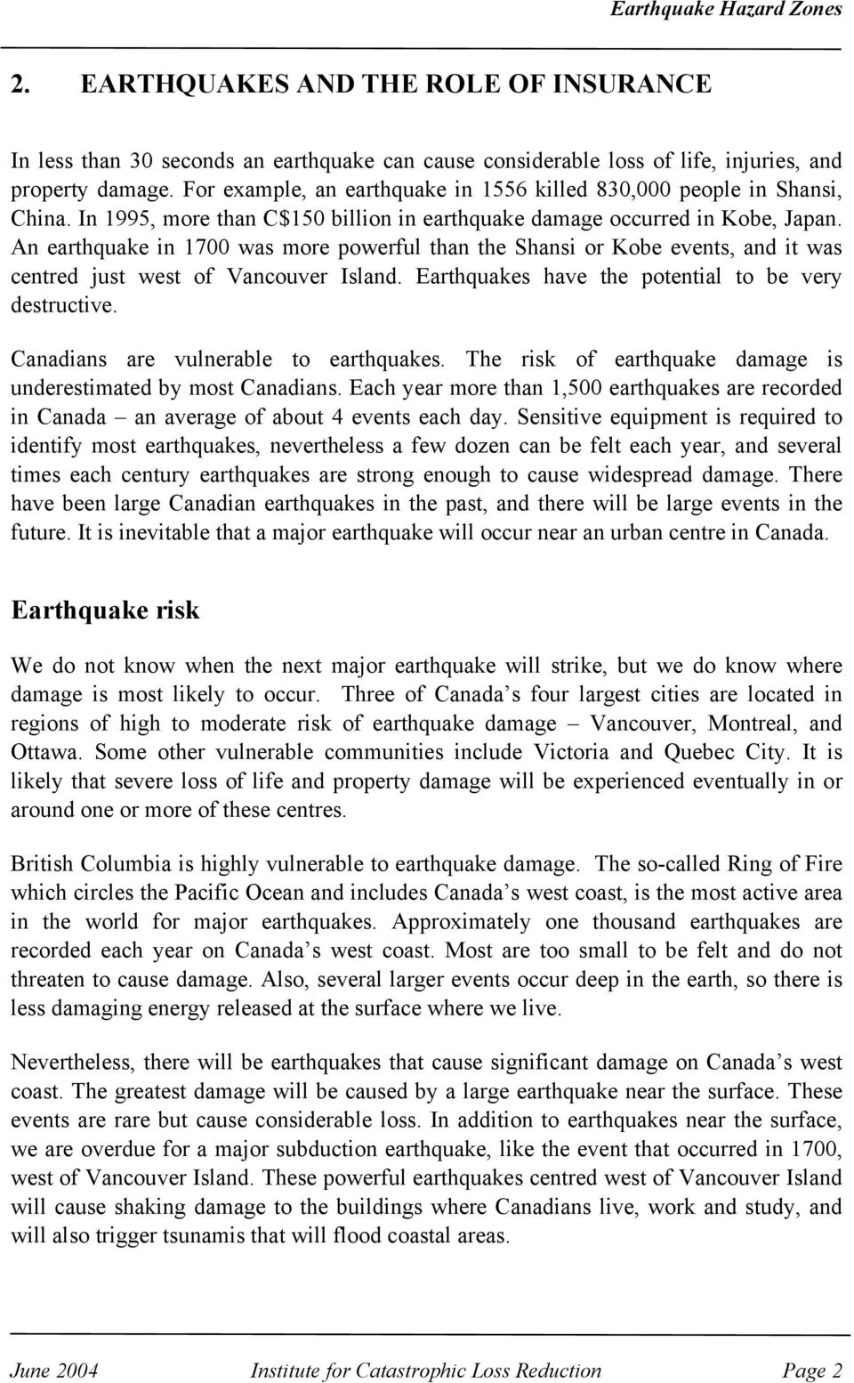An earthquake in 1700 was more powerful than the Shansi or Kobe events, and it was centred just west of Vancouver Island. Earthquakes have the potential to be very destructive.