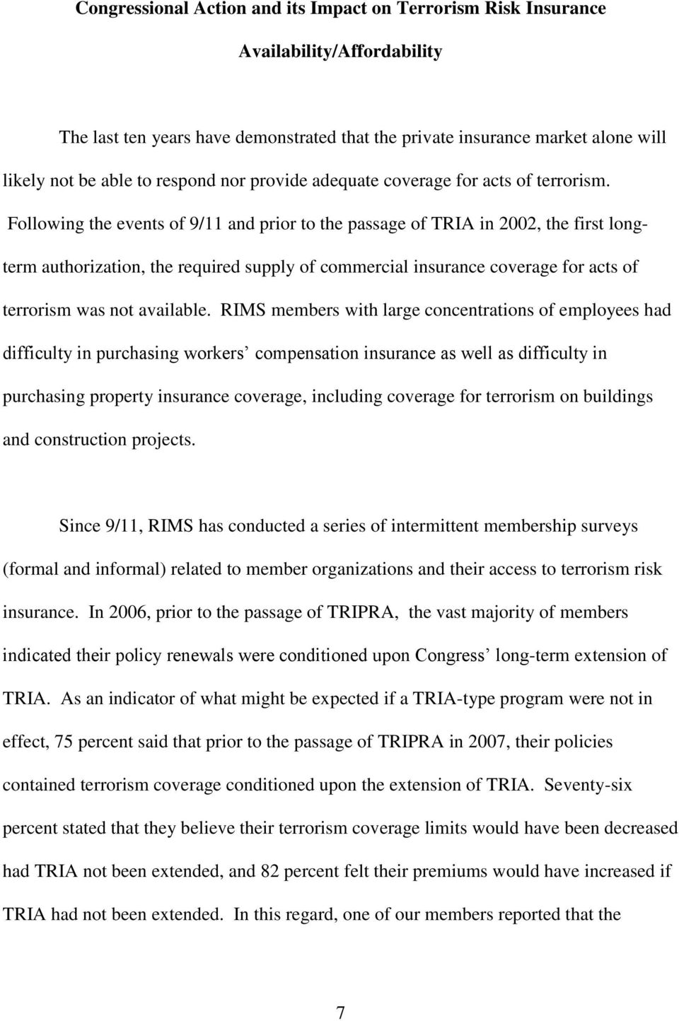 Following the events of 9/11 and prior to the passage of TRIA in 2002, the first longterm authorization, the required supply of commercial insurance coverage for acts of terrorism was not available.