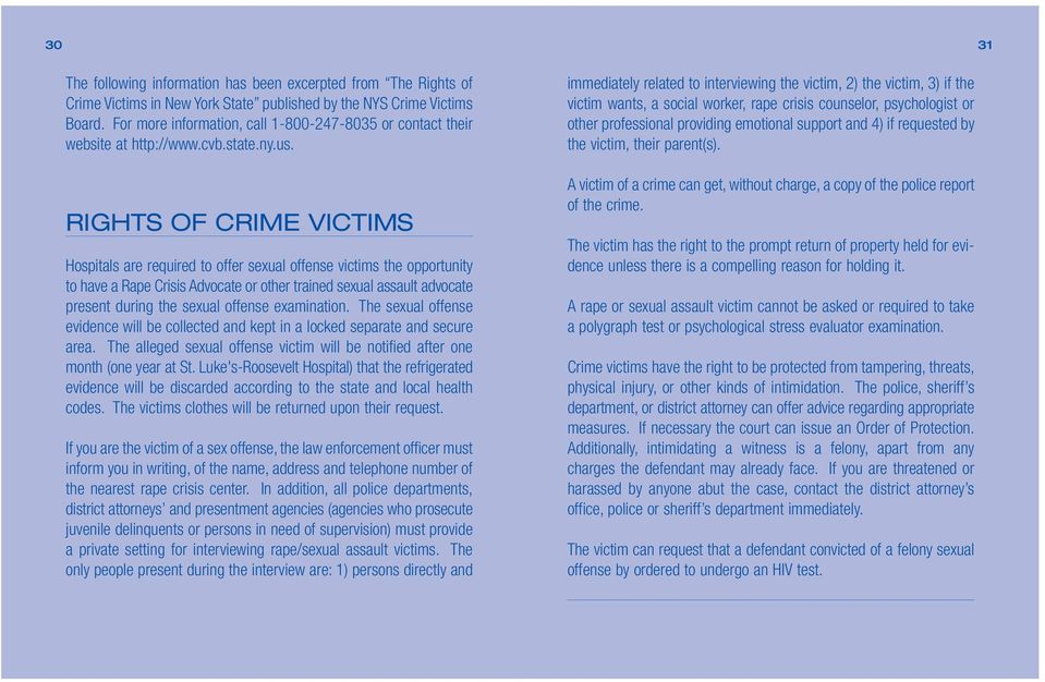 RIGHTS OF CRIME VICTIMS Hospitals are required to offer sexual offense victims the opportunity to have a Rape Crisis Advocate or other trained sexual assault advocate present during the sexual