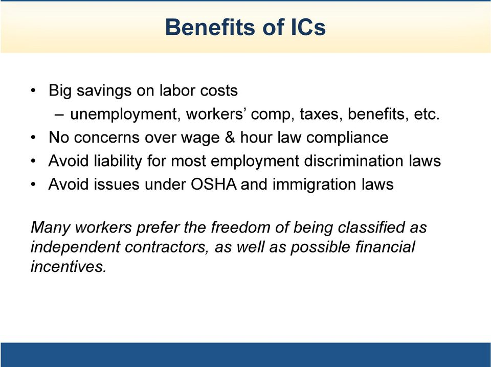 discrimination laws Avoid issues under OSHA and immigration laws Many workers prefer the