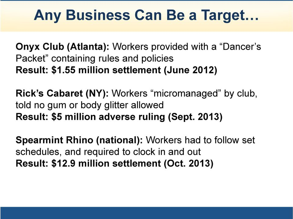 55 million settlement (June 2012) Rick s Cabaret (NY): Workers micromanaged by club, told no gum or body