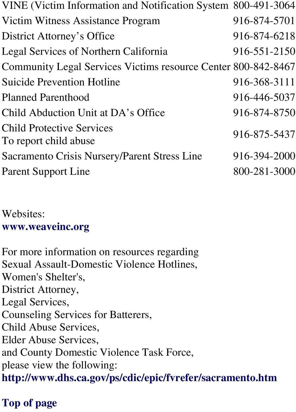 Services To report child abuse 916-875-5437 Sacramento Crisis Nursery/Parent Stress Line 916-394-2000 Parent Support Line 800-281-3000 Websites: www.weaveinc.