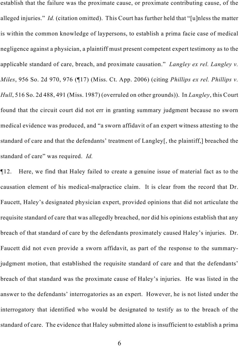 competent expert testimony as to the applicable standard of care, breach, and proximate causation. Langley ex rel. Langley v. Miles, 956 So. 2d 970, 976 ( 17) (Miss. Ct. App.