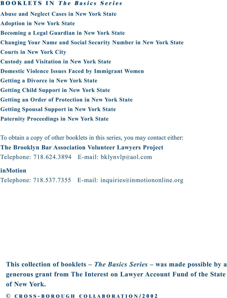 State Getting an Order of Protection in New York State Getting Spousal Support in New York State Paternity Proceedings in New York State To obtain a copy of other booklets in this series, you may