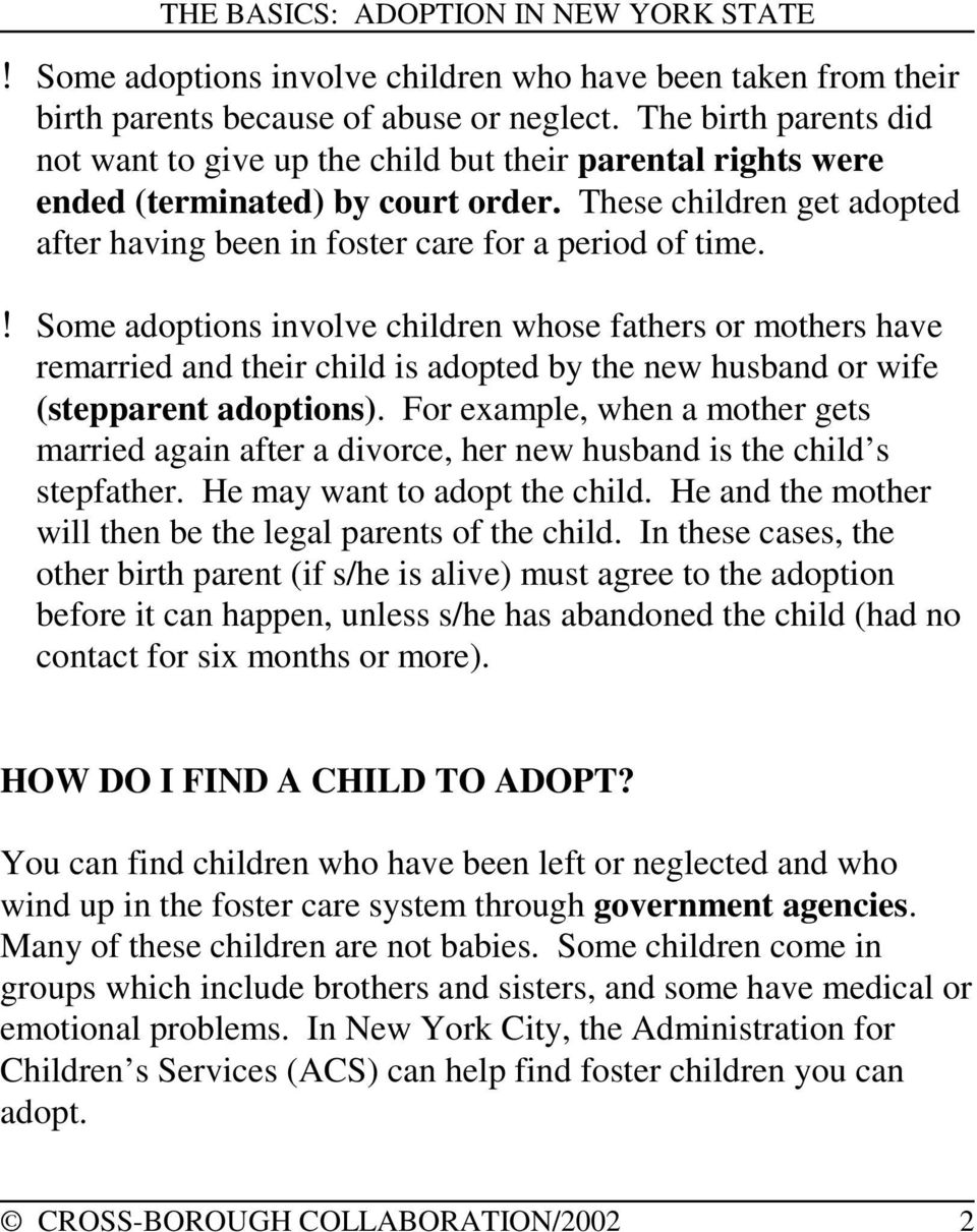 ! Some adoptions involve children whose fathers or mothers have remarried and their child is adopted by the new husband or wife (stepparent adoptions).