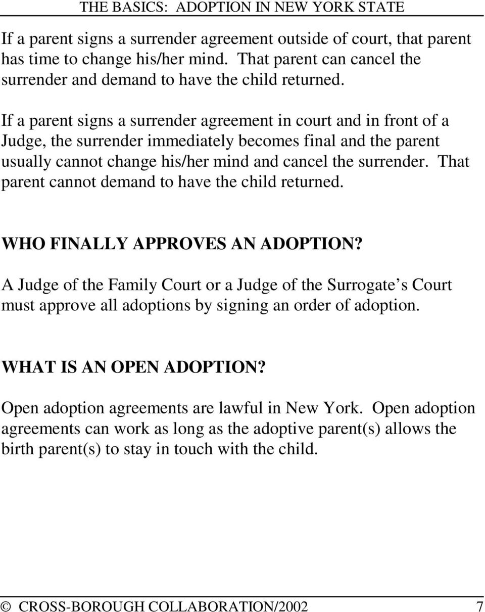 That parent cannot demand to have the child returned. WHO FINALLY APPROVES AN ADOPTION?