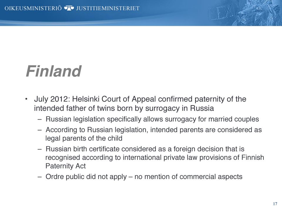According to Russian legislation, intended parents are considered as legal parents of the child!
