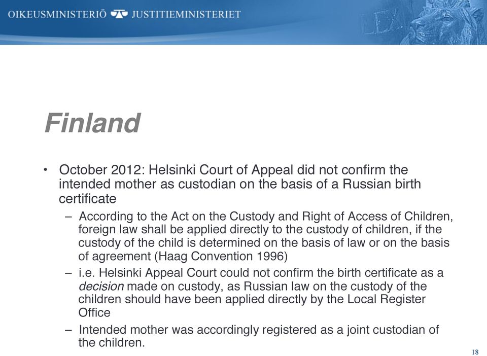 determined on the basis of law or on the basis of agreement (Haag Convention 1996)! i.e. Helsinki Appeal Court could not confirm the birth certificate as a decision made