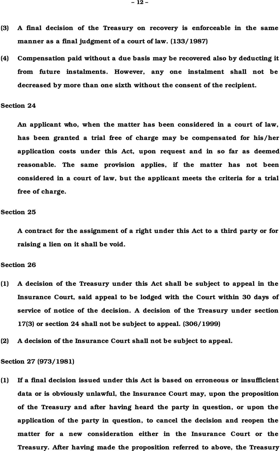 However, any one instalment shall not be decreased by more than one sixth without the consent of the recipient.
