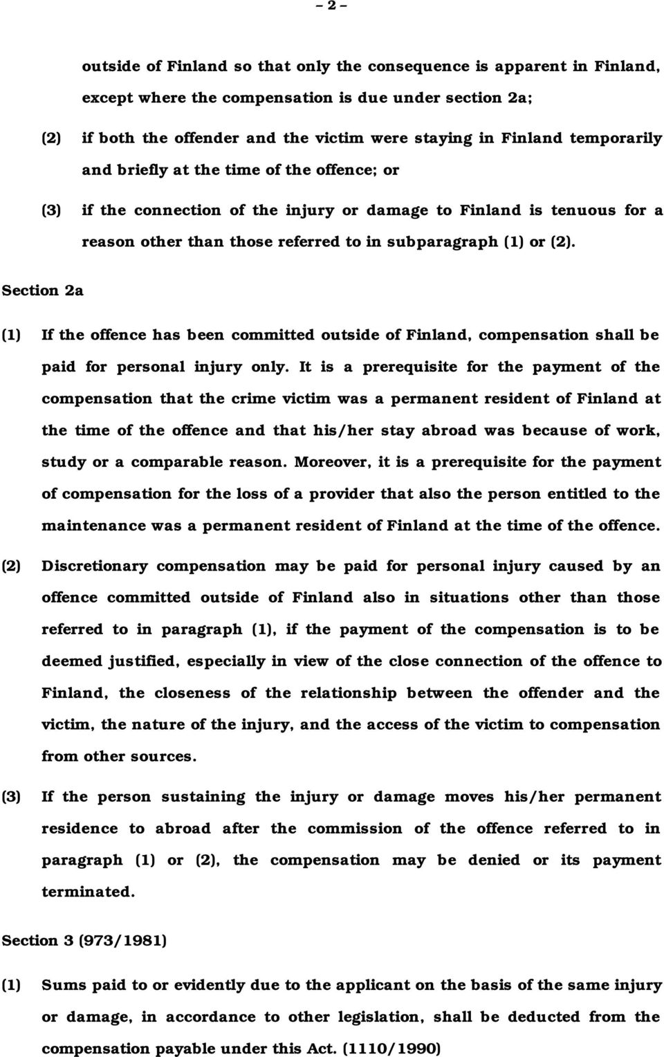 Section 2a (1) If the offence has been committed outside of Finland, compensation shall be paid for personal injury only.