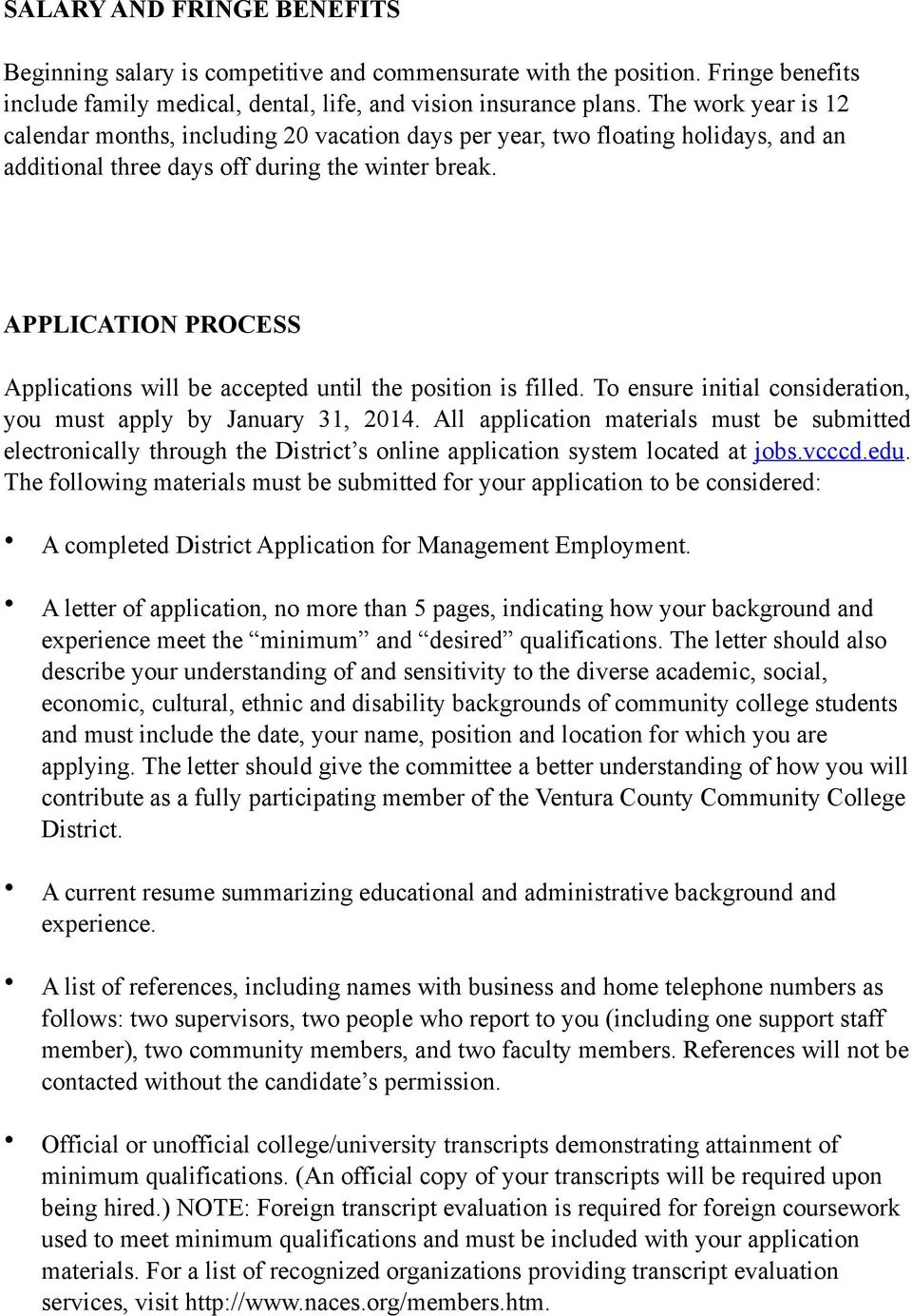 APPLICATION PROCESS Applications will be accepted until the position is filled. To ensure initial consideration, you must apply by January 31, 2014.