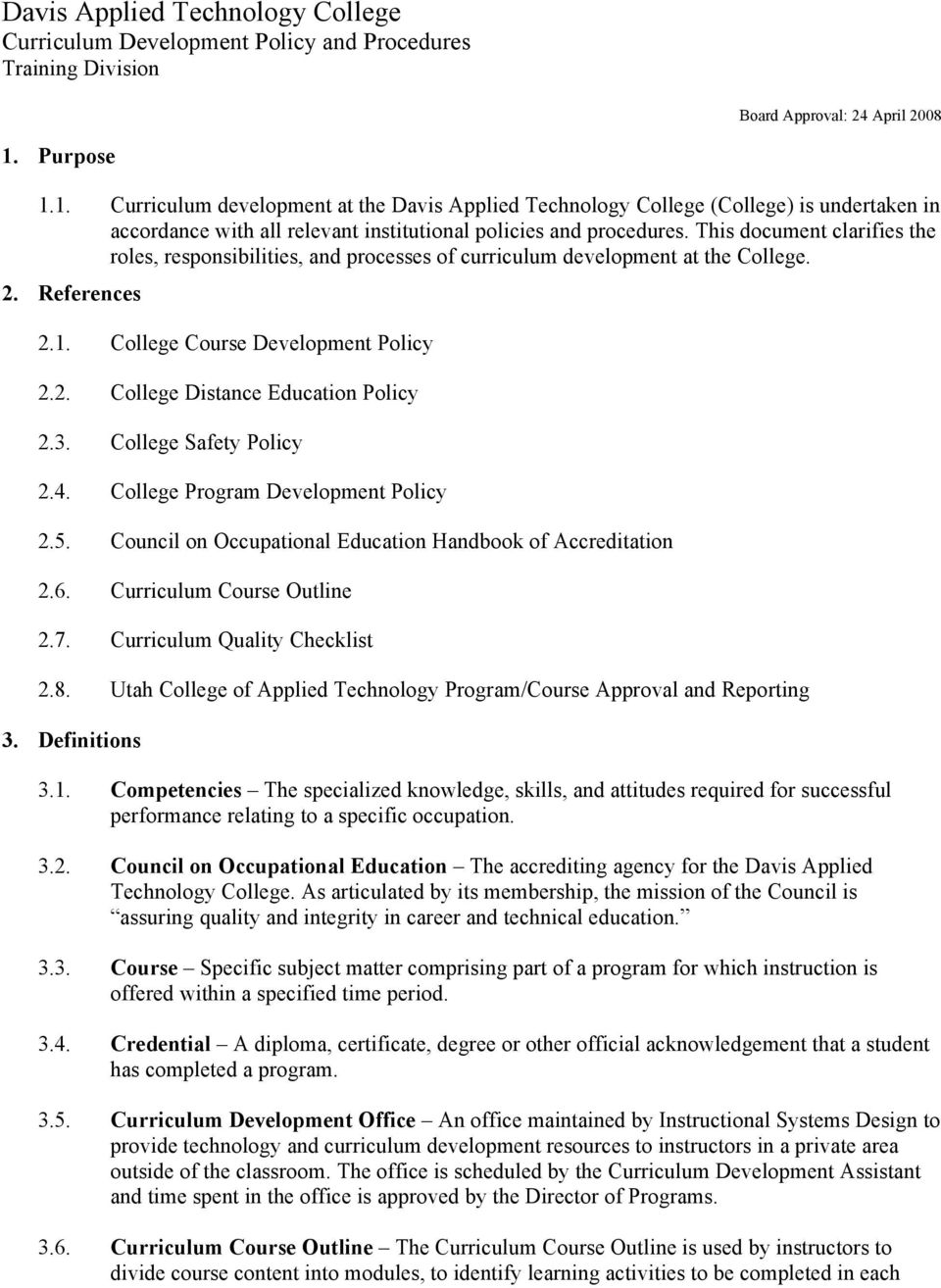 This document clarifies the roles, responsibilities, and processes of curriculum development at the College. 2. References 2.1. College Course Development Policy 2.2. College Distance Education Policy 2.