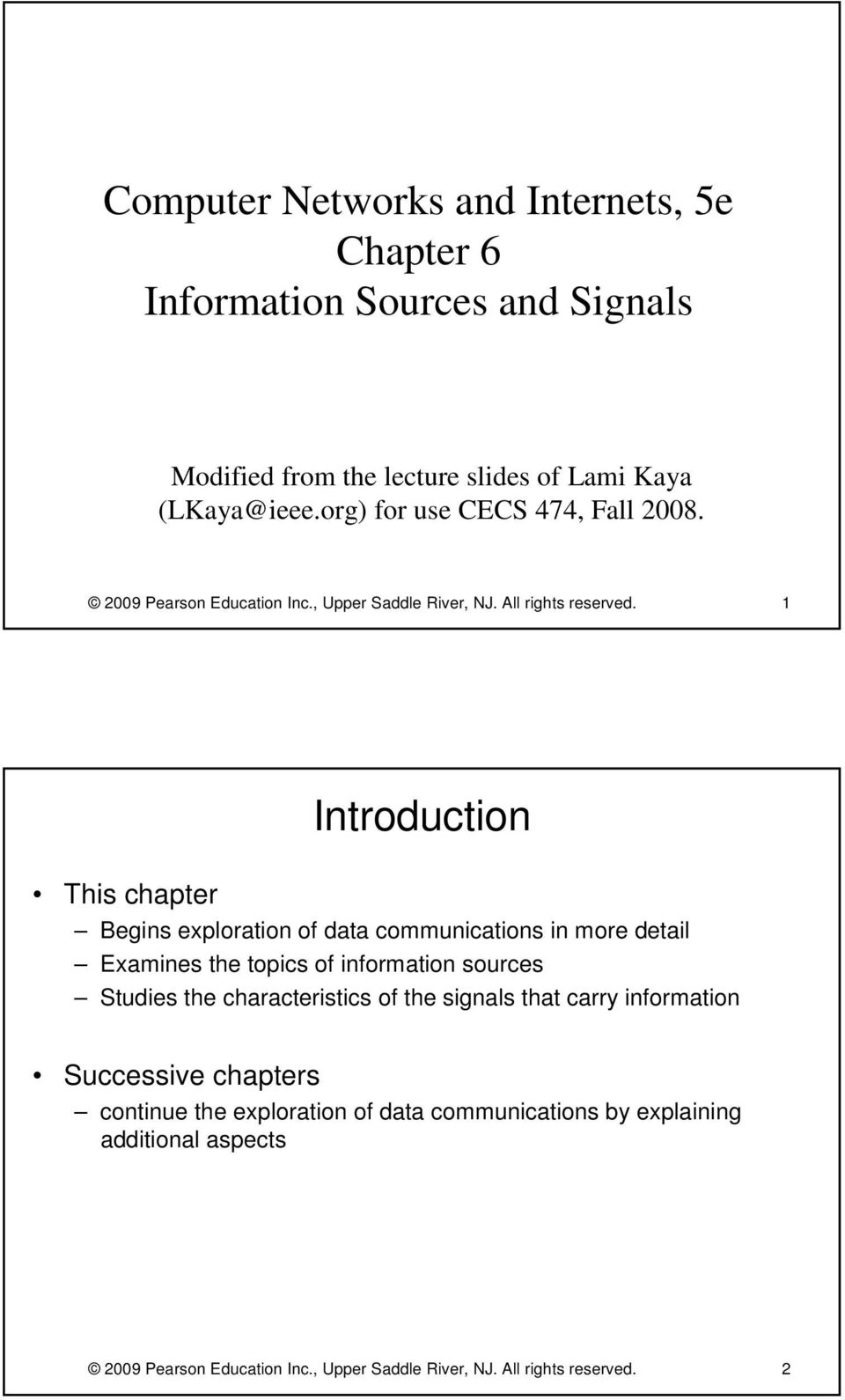1 Introduction This chapter Begins exploration of data communications in more detail Examines the topics of information sources Studies the