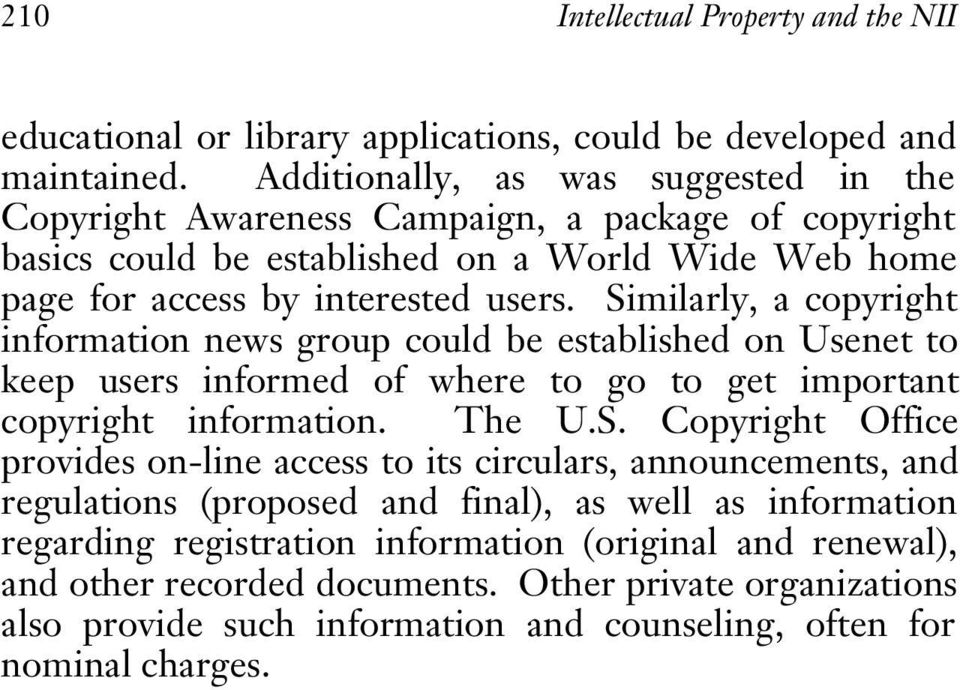 Similarly, a copyright information news group could be established on Usenet to keep users informed of where to go to get important copyright information. The U.S. Copyright Office provides