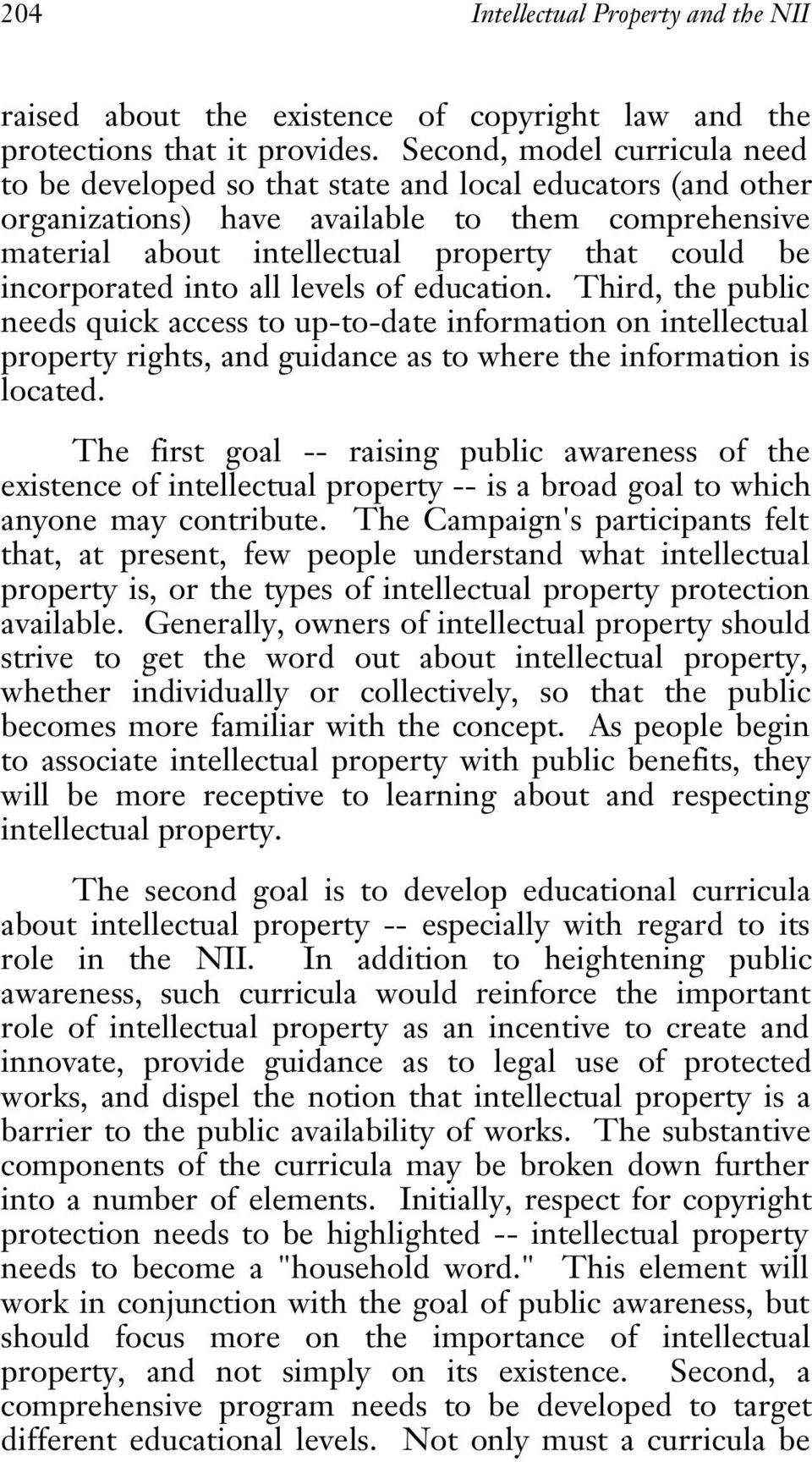 incorporated into all levels of education. Third, the public needs quick access to up-to-date information on intellectual property rights, and guidance as to where the information is located.