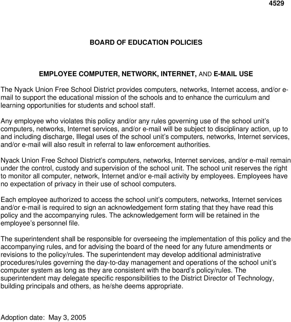 Any employee who violates this policy and/or any rules governing use of the school unit s computers, networks, Internet services, and/or e-mail will be subject to disciplinary action, up to and