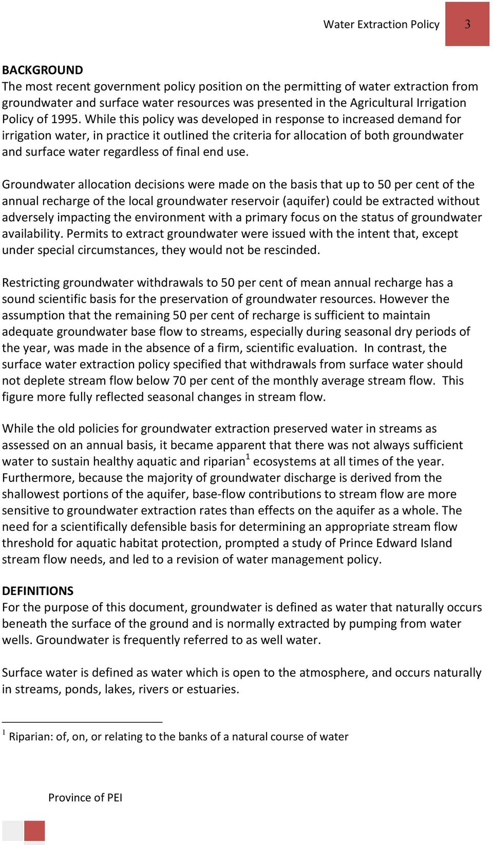 While this policy was developed in response to increased demand for irrigation water, in practice it outlined the criteria for allocation of both groundwater and surface water regardless of final end
