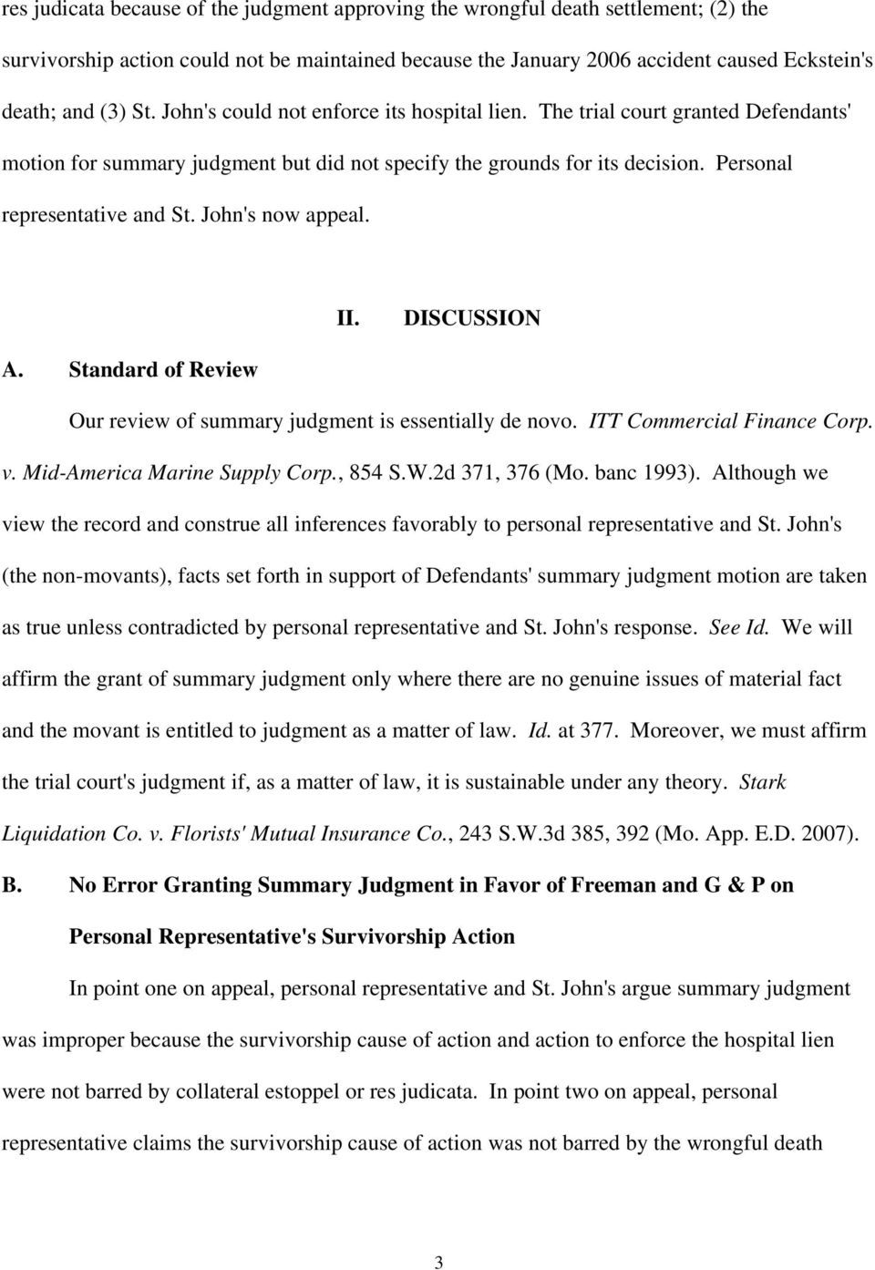 John's now appeal. II. DISCUSSION A. Standard of Review Our review of summary judgment is essentially de novo. ITT Commercial Finance Corp. v. Mid-America Marine Supply Corp., 854 S.W.2d 371, 376 (Mo.