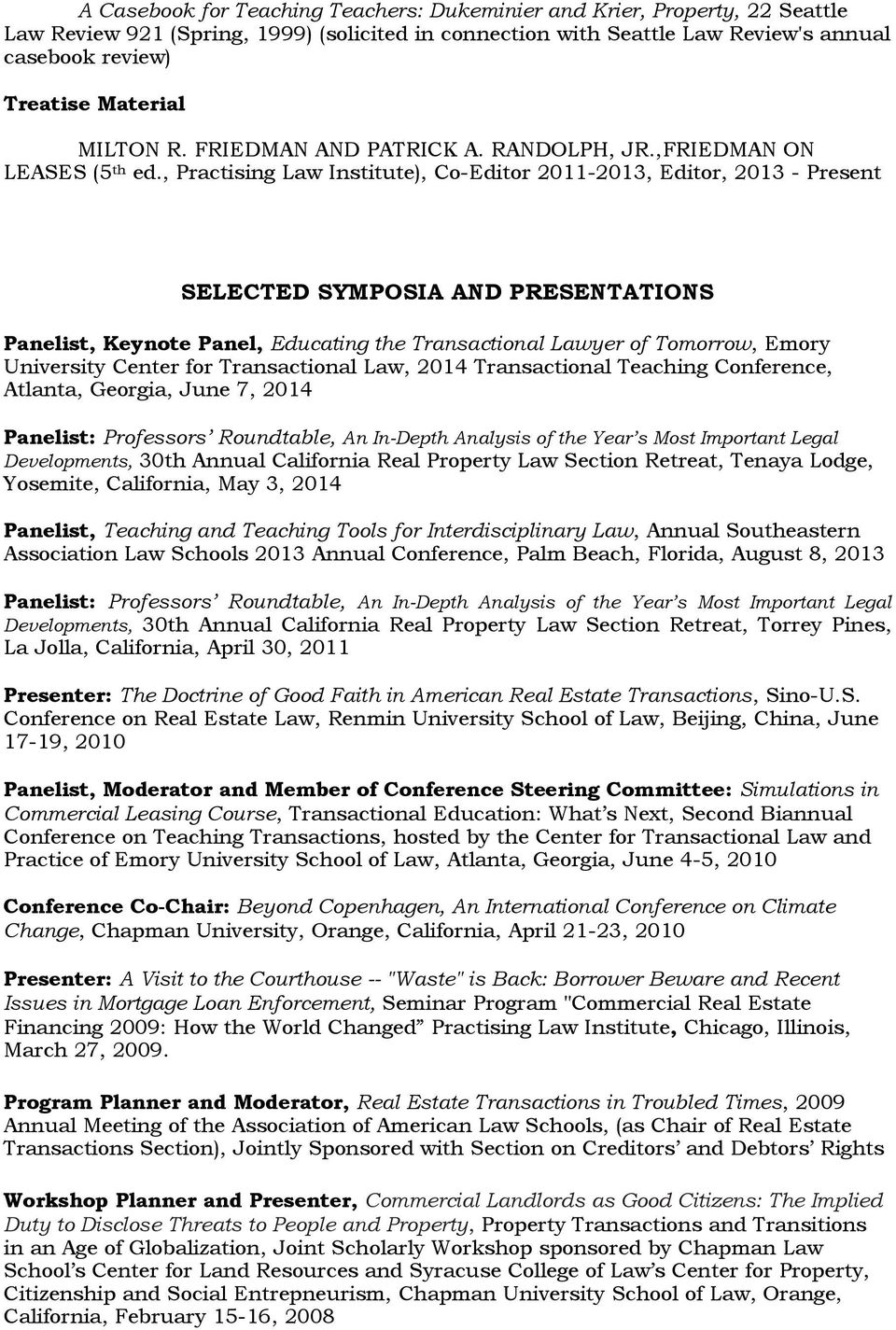 , Practising Law Institute), Co-Editor 2011-2013, Editor, 2013 - Present SELECTED SYMPOSIA AND PRESENTATIONS Panelist, Keynote Panel, Educating the Transactional Lawyer of Tomorrow, Emory University