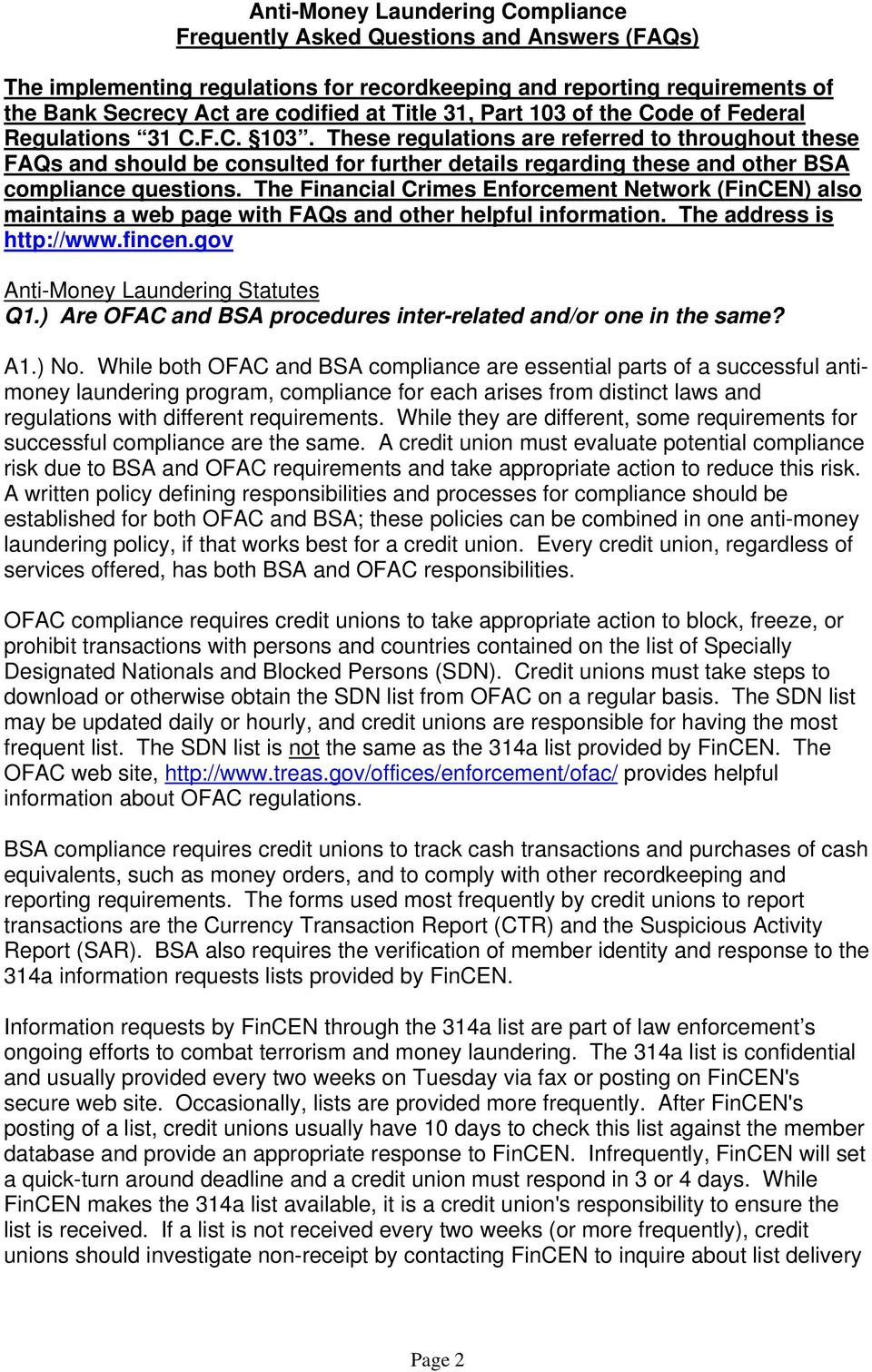 The Financial Crimes Enforcement Network (FinCEN) also maintains a web page with FAQs and other helpful information. The address is http://www.fincen.gov Anti-Money Laundering Statutes Q1.