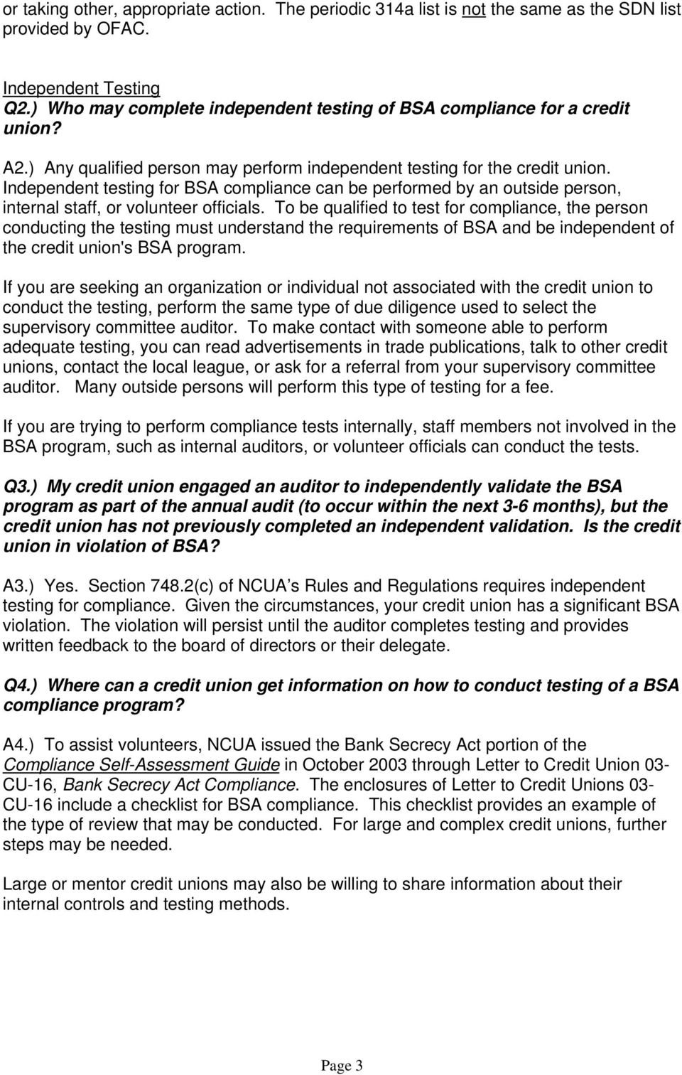 Independent testing for BSA compliance can be performed by an outside person, internal staff, or volunteer officials.