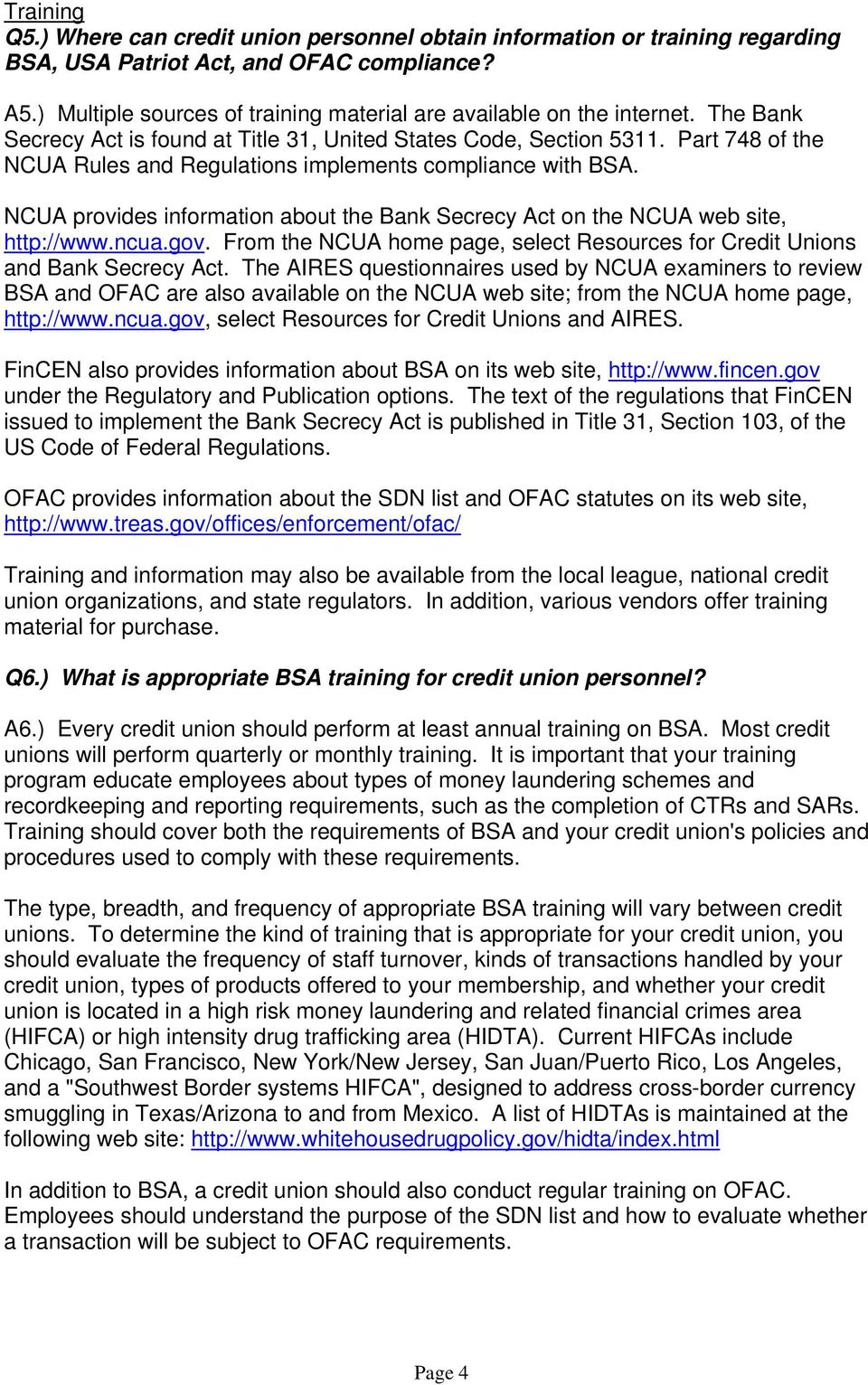 Part 748 of the NCUA Rules and Regulations implements compliance with BSA. NCUA provides information about the Bank Secrecy Act on the NCUA web site, http://www.ncua.gov.