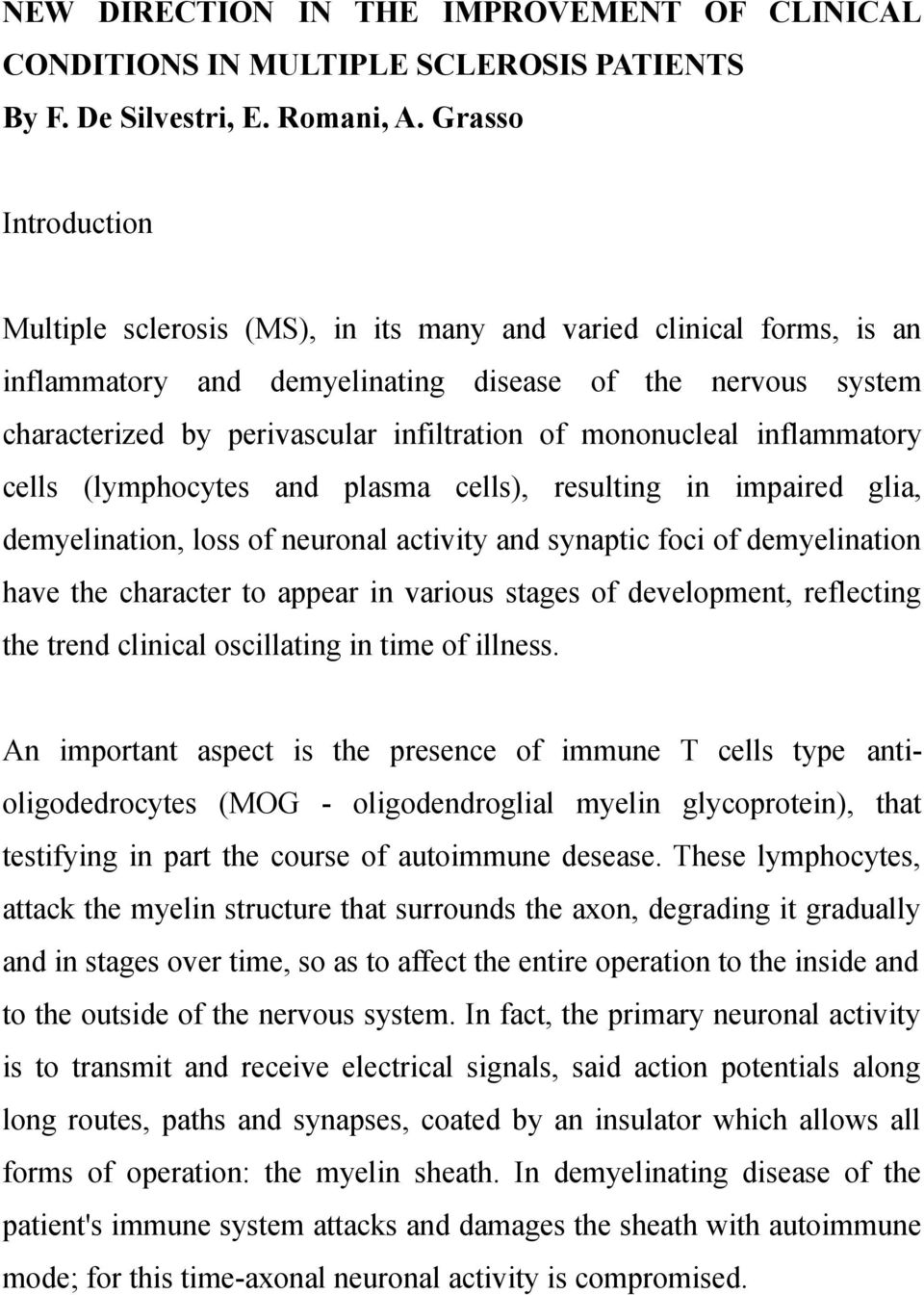 mononucleal inflammatory cells (lymphocytes and plasma cells), resulting in impaired glia, demyelination, loss of neuronal activity and synaptic foci of demyelination have the character to appear in