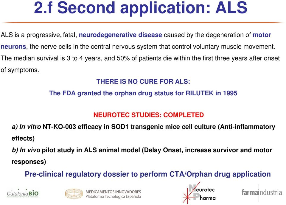 THERE IS NO CURE FOR ALS: The FDA granted the orphan drug status for RILUTEK in 1995 NEUROTEC STUDIES: COMPLETED a) In vitro NT-KO-003 efficacy in SOD1 transgenic mice cell