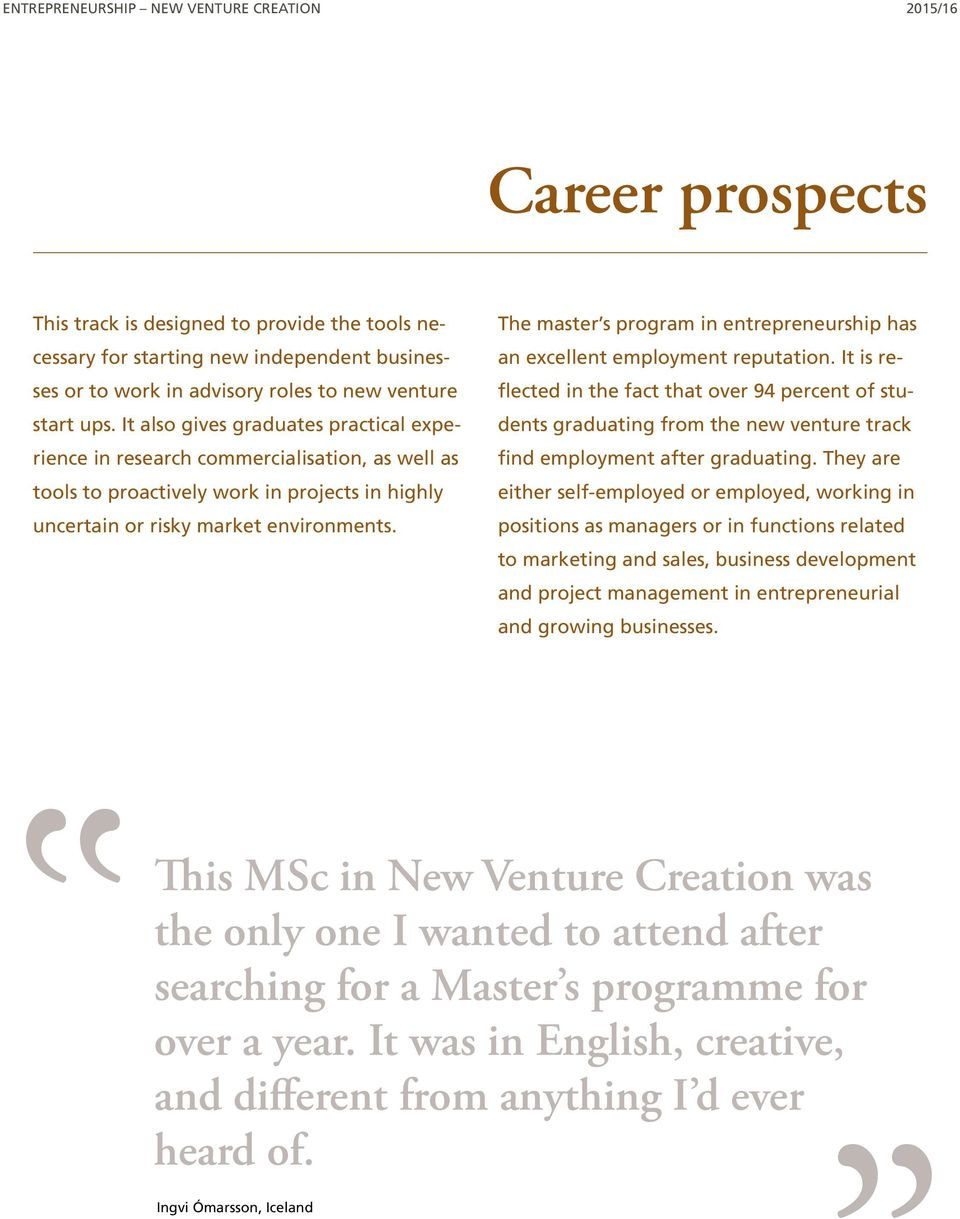 The master s program in entrepreneurship has an excellent employment reputation.