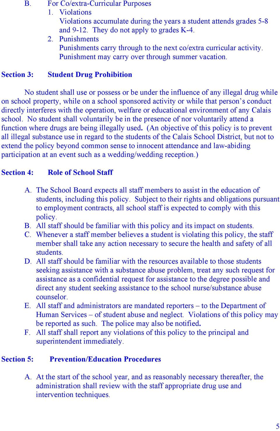 Section 3: Student Drug Prohibition No student shall use or possess or be under the influence of any illegal drug while on school property, while on a school sponsored activity or while that person s