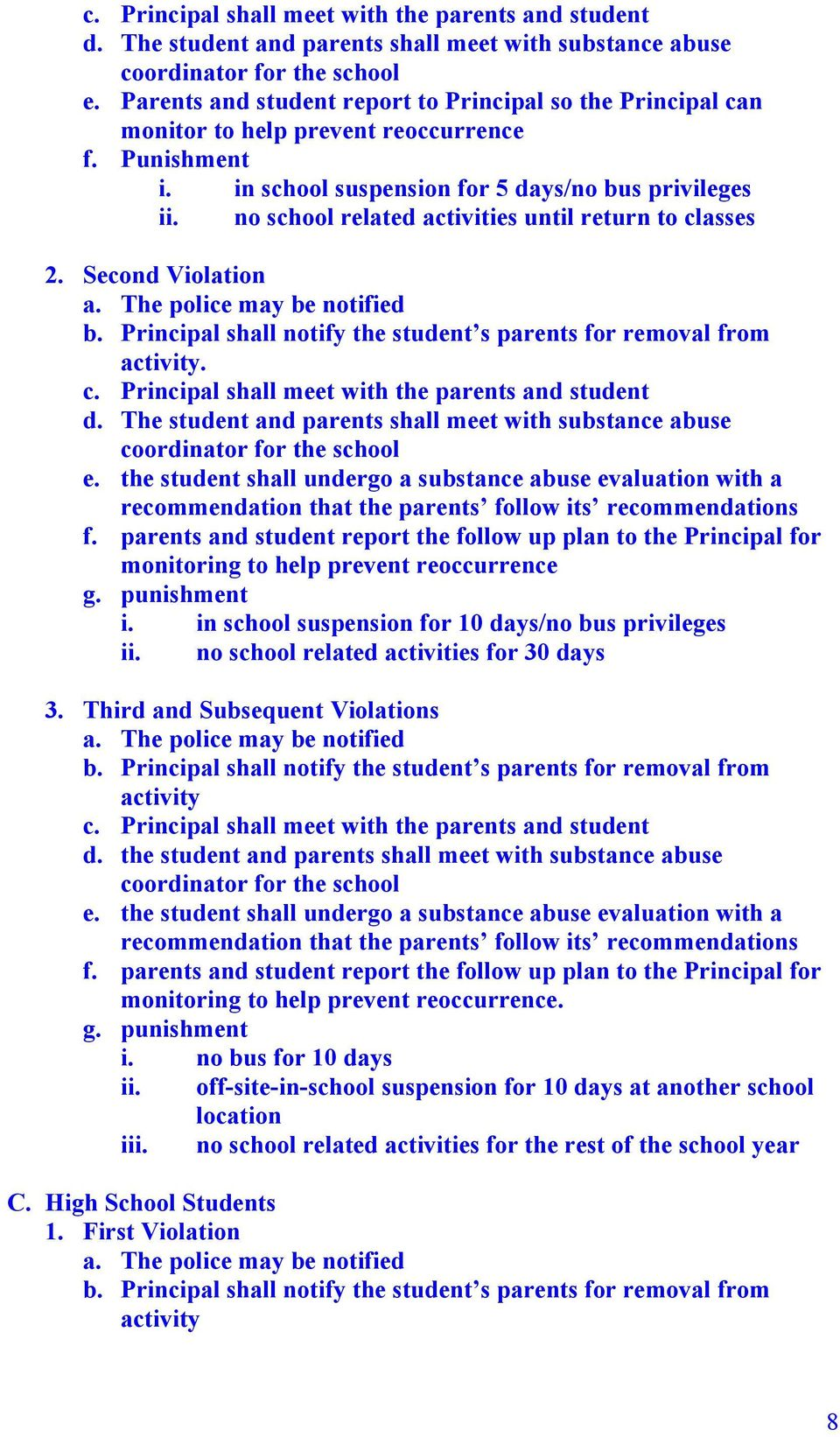 no school related activities until return to classes 2. Second Violation b. Principal shall notify the student s parents for removal from activity.