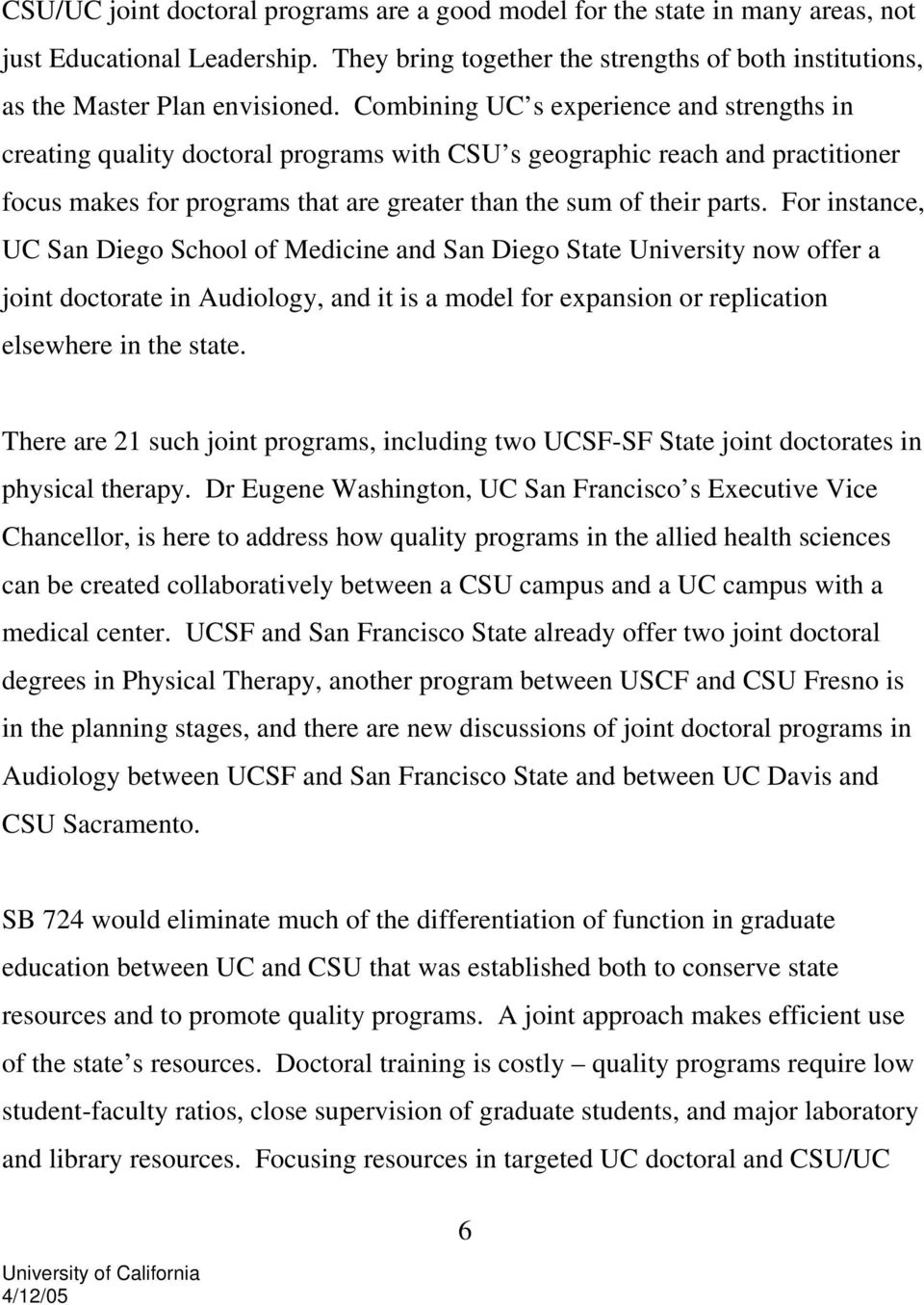 For instance, UC San Diego School of Medicine and San Diego State University now offer a joint doctorate in Audiology, and it is a model for expansion or replication elsewhere in the state.