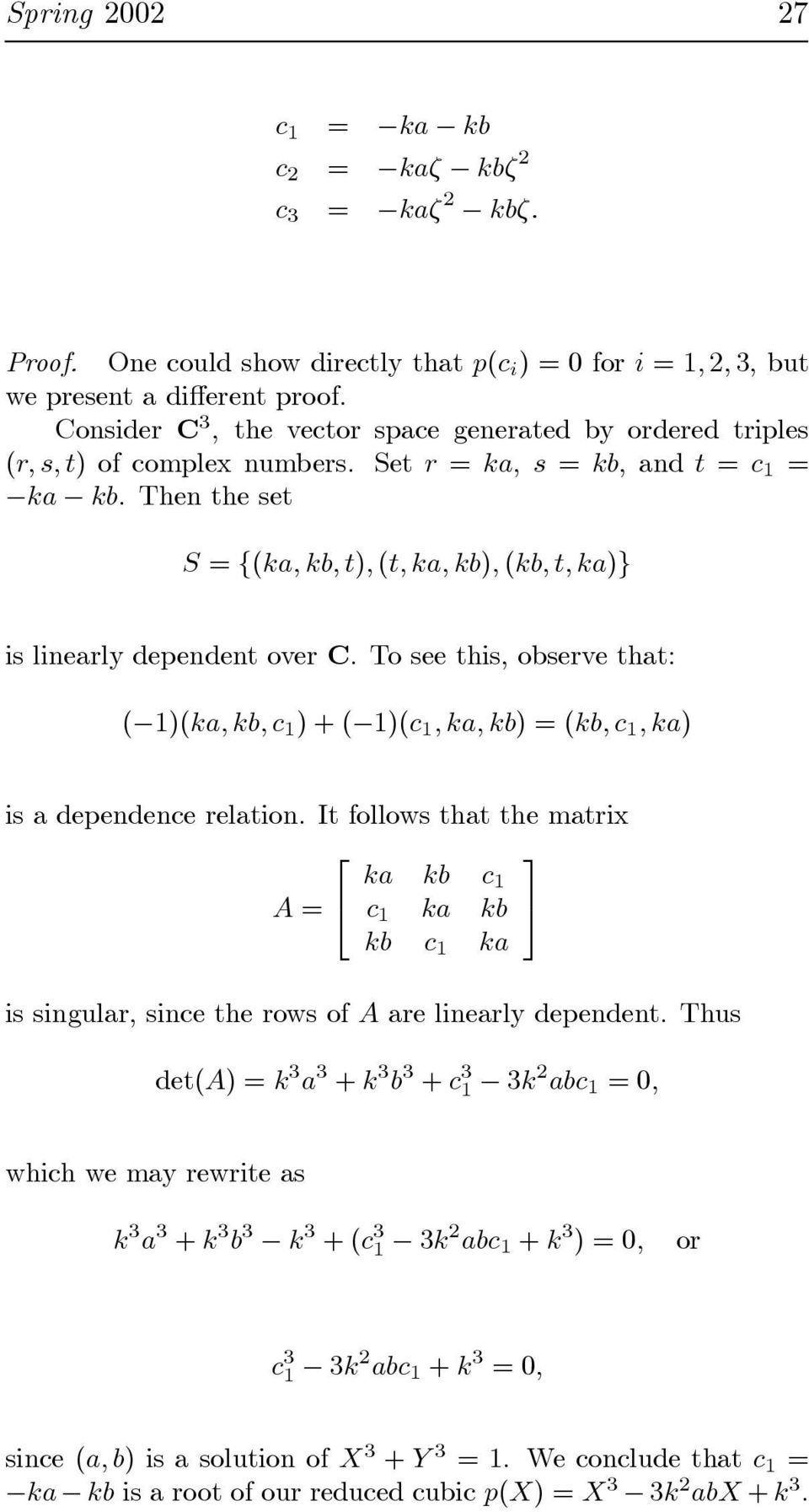 Then the set S = {(ka, kb, t), (t, ka, kb), (kb,t,ka)} is linearly dependent over C. To see this,observe that: ( 1)(ka, kb, c 1 )+( 1)(c 1,ka,kb)=(kb, c 1,ka) is a dependence relation.