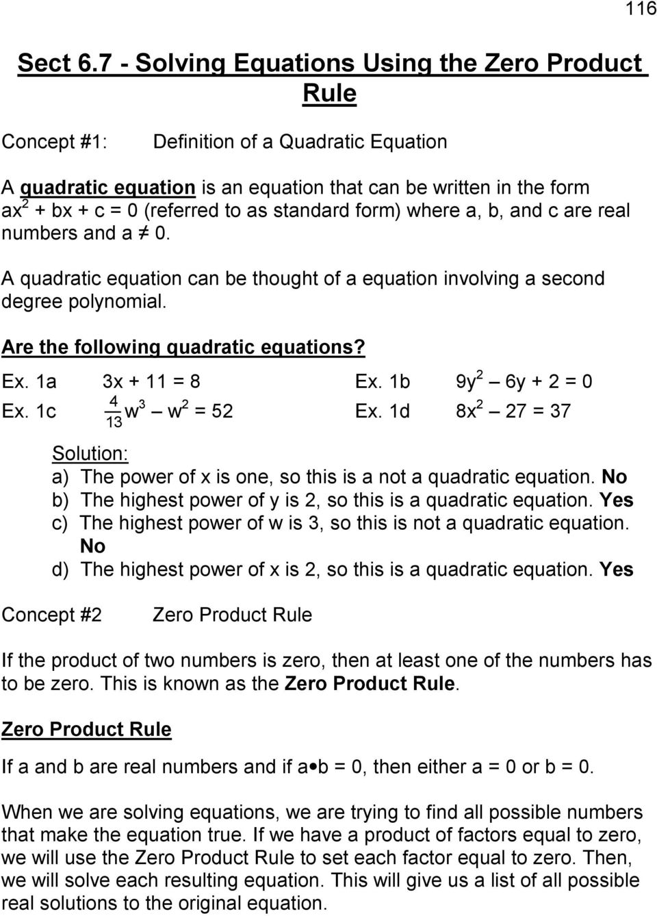 as standard form) where a, b, and c are real numbers and a 0. A quadratic equation can be thought of a equation involving a second degree polynomial. Are the following quadratic equations? Ex.