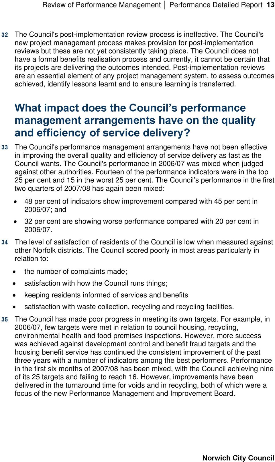 The Council does not have a formal benefits realisation process and currently, it cannot be certain that its projects are delivering the outcomes intended.
