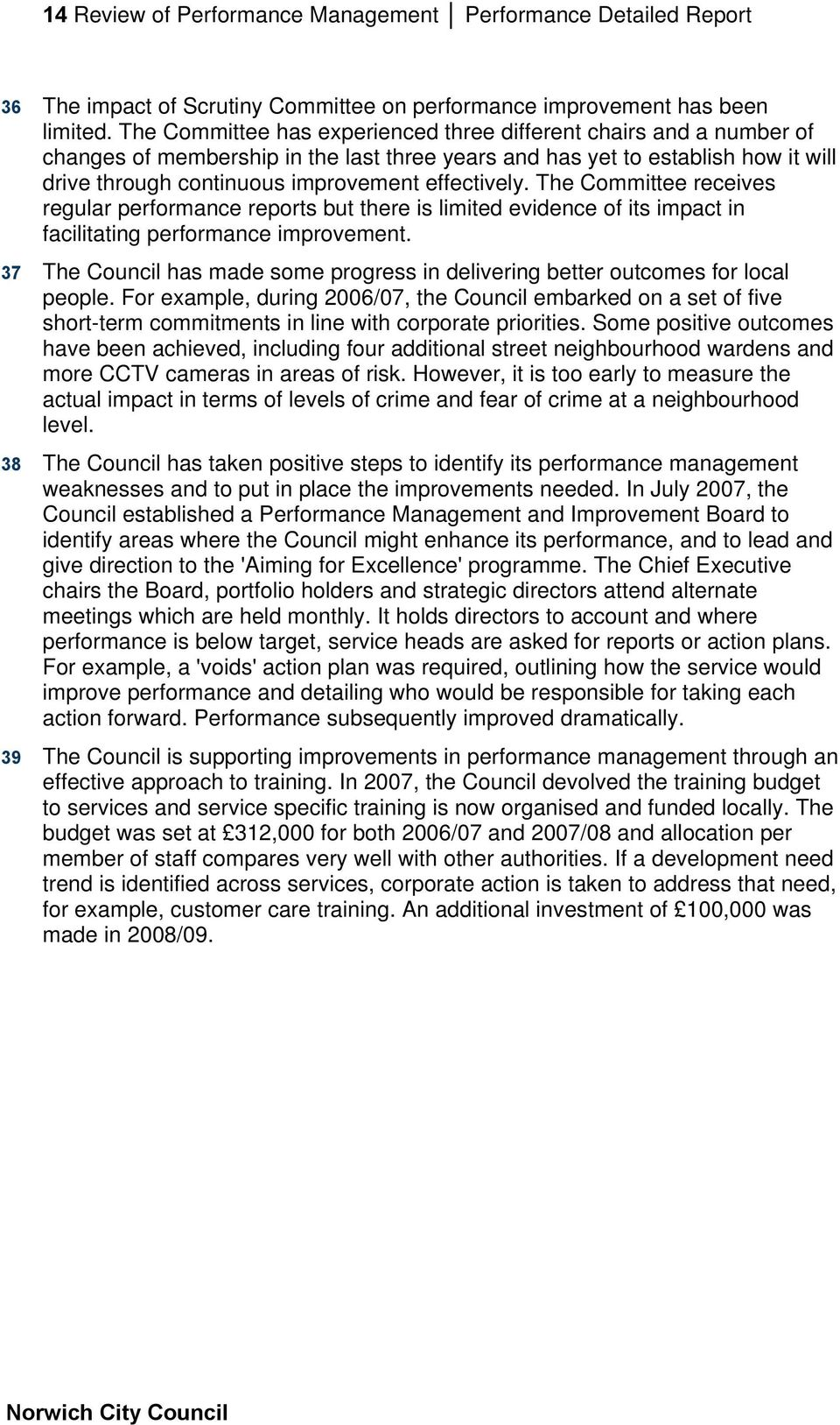 effectively. The Committee receives regular performance reports but there is limited evidence of its impact in facilitating performance improvement.