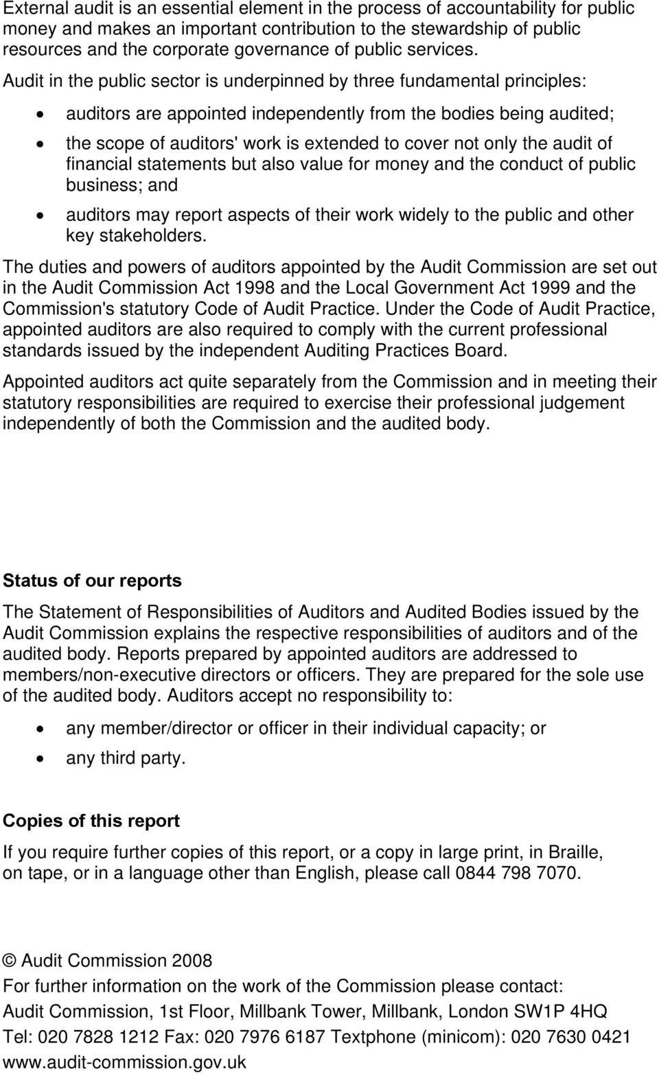 Audit in the public sector is underpinned by three fundamental principles: auditors are appointed independently from the bodies being audited; the scope of auditors' work is extended to cover not