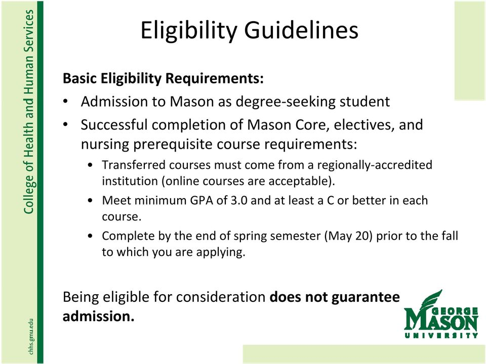 institution (online courses are acceptable). Meet minimum GPA of 3.0 and at least a C or better in each course.