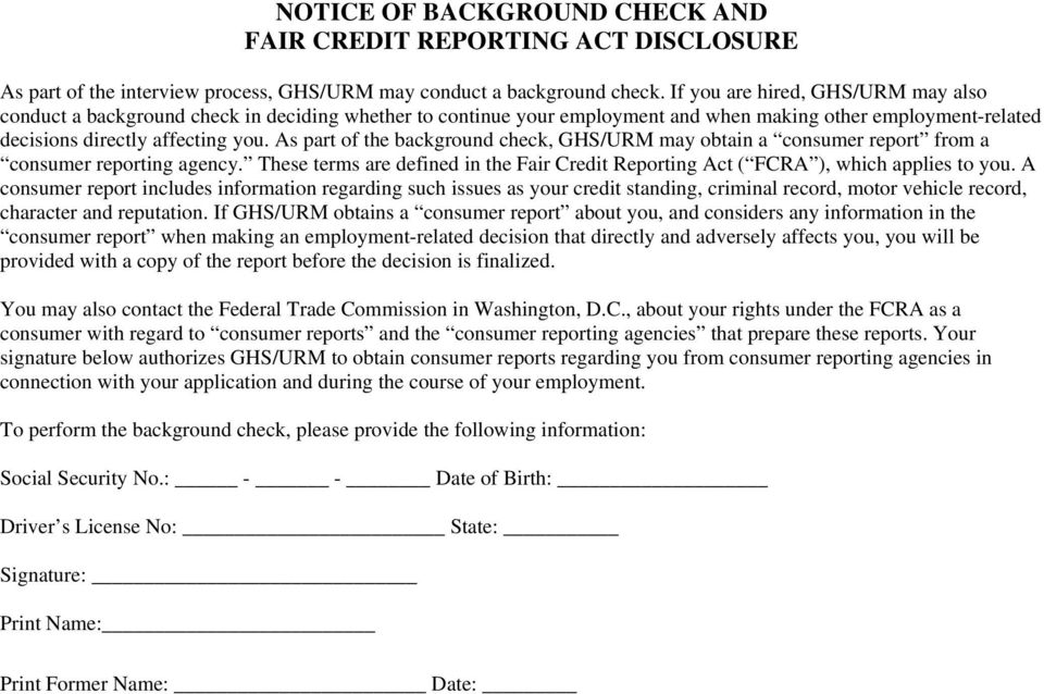 As part of the background check, GHS/URM may obtain a consumer report from a consumer reporting agency. These terms are defined in the Fair Credit Reporting Act ( FCRA ), which applies to you.