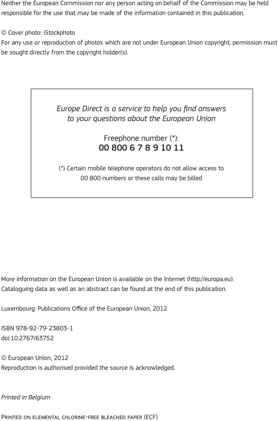 Europe Direct is a service to help you find answers to your questions about the European Union Freephone number (*): 00 800 6 7 8 9 10 11 (*) Certain mobile telephone operators do not allow access to