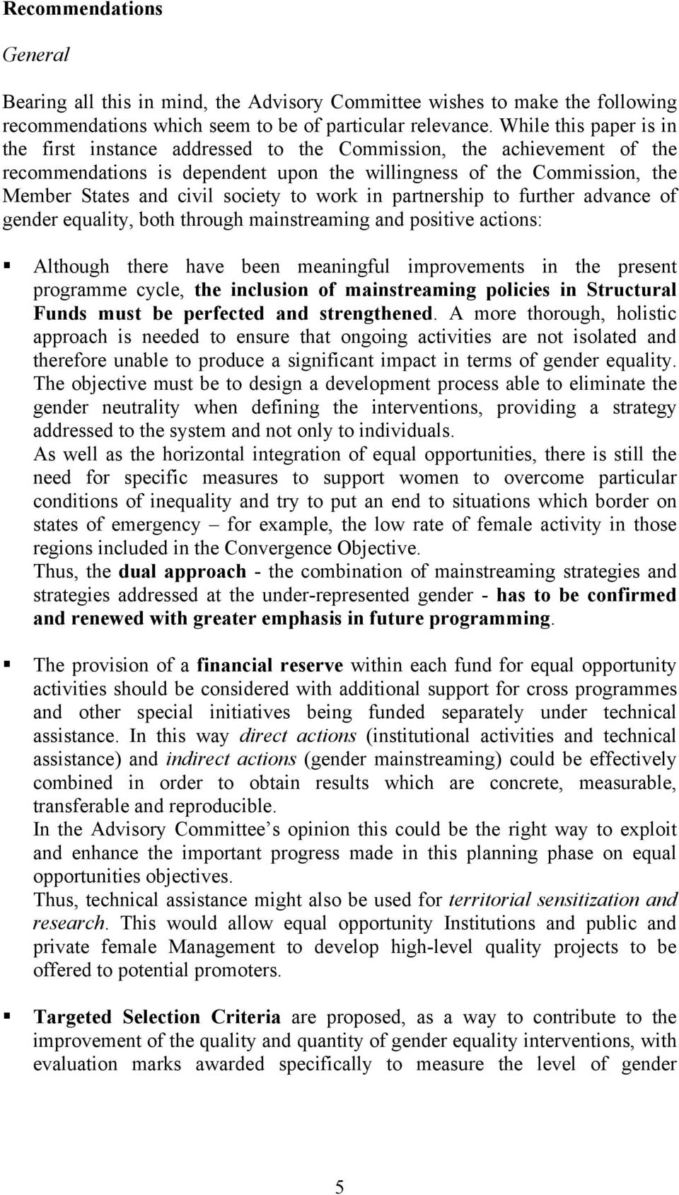 to work in partnership to further advance of gender equality, both through mainstreaming and positive actions: Although there have been meaningful improvements in the present programme cycle, the