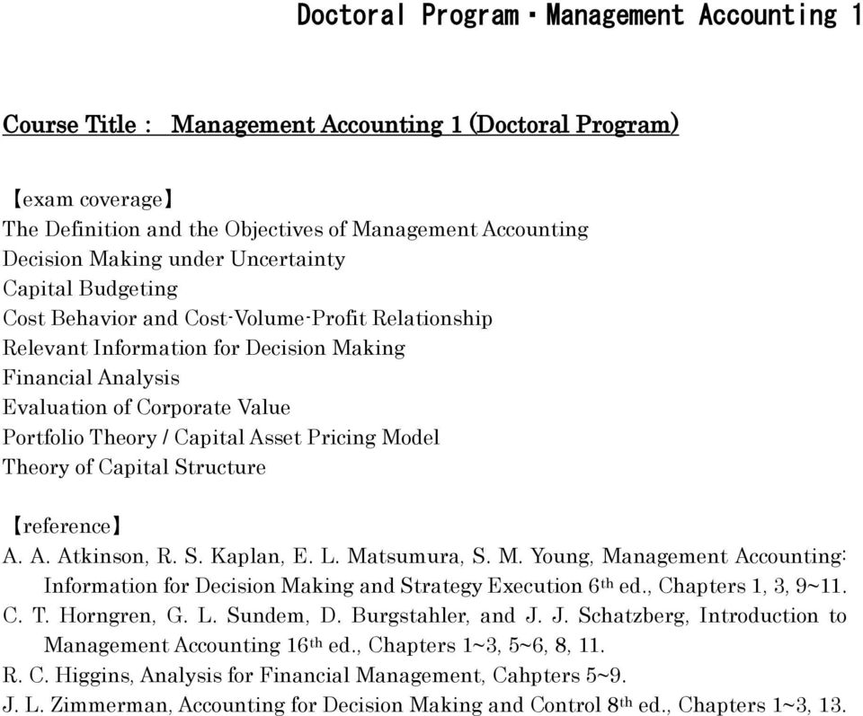 Theory of Capital Structure A. A. Atkinson, R. S. Kaplan, E. L. Matsumura, S. M. Young, Management Accounting: Information for Decision Making and Strategy Execution 6 th ed., Chapters 1, 3, 9~11. C. T.