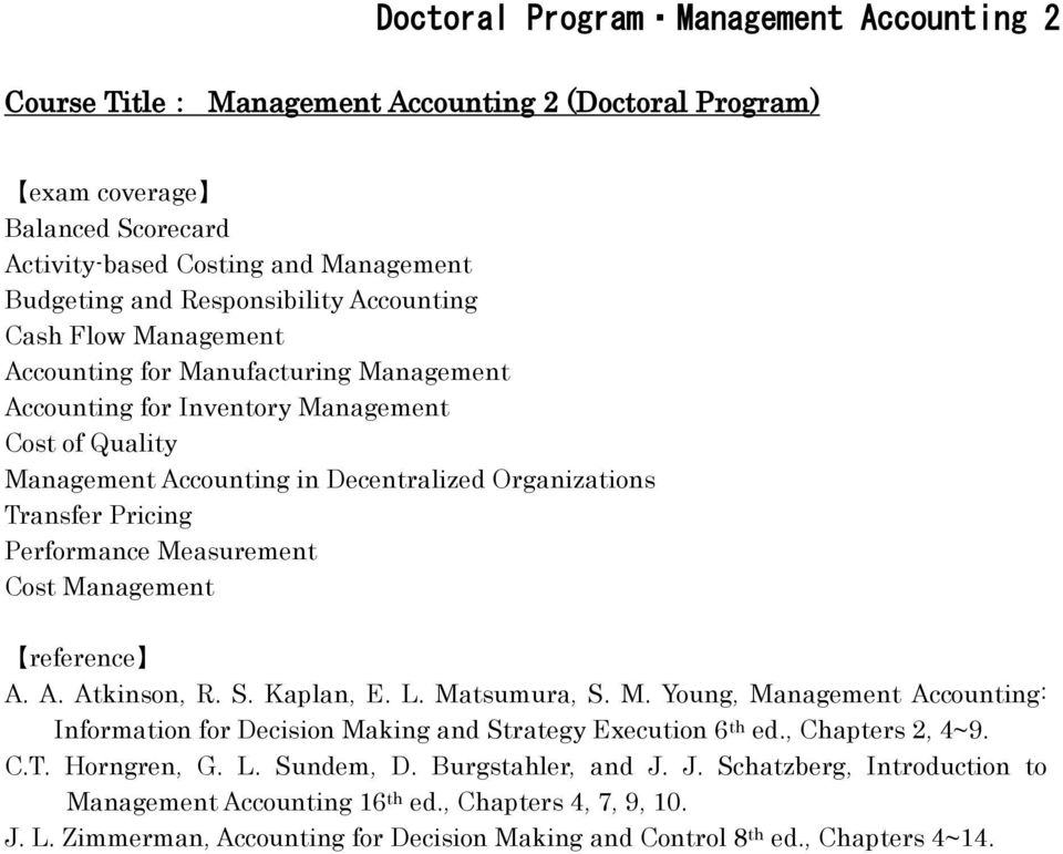 Measurement Cost Management A. A. Atkinson, R. S. Kaplan, E. L. Matsumura, S. M. Young, Management Accounting: Information for Decision Making and Strategy Execution 6 th ed., Chapters 2, 4~9. C.T.