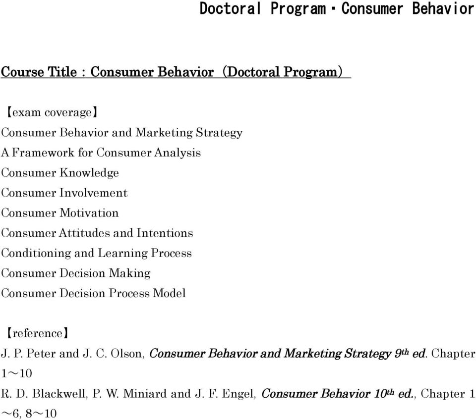 Conditioning and Learning Process Consumer Decision Making Consumer Decision Process Model J. P. Peter and J. C. Olson, Consumer Behavior and Marketing Strategy 9 th ed.