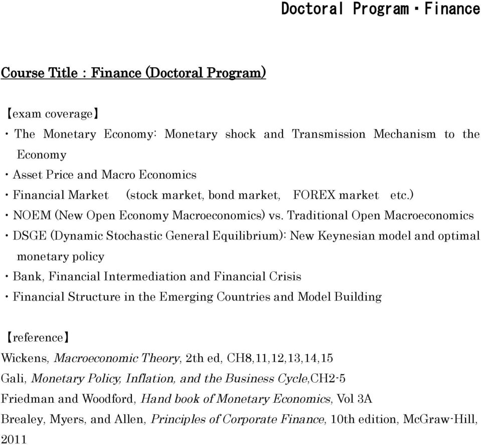 Traditional Open Macroeconomics DSGE (Dynamic Stochastic General Equilibrium): New Keynesian model and optimal monetary policy Bank, Financial Intermediation and Financial Crisis Financial Structure