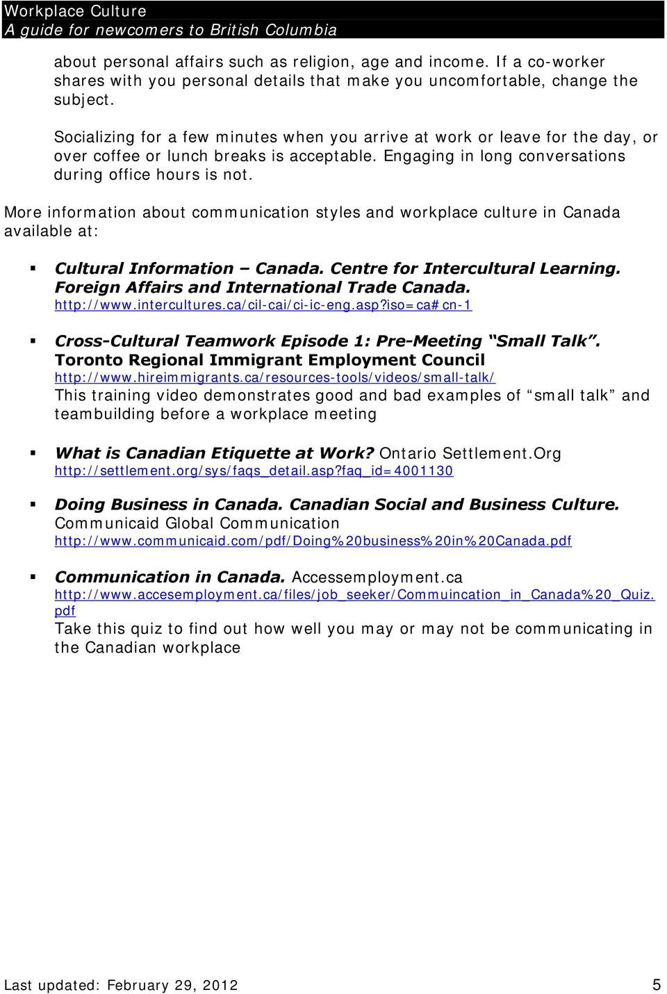 More information about communication styles and workplace culture in Canada available at: Cultural Information Canada. Centre for Intercultural Learning.